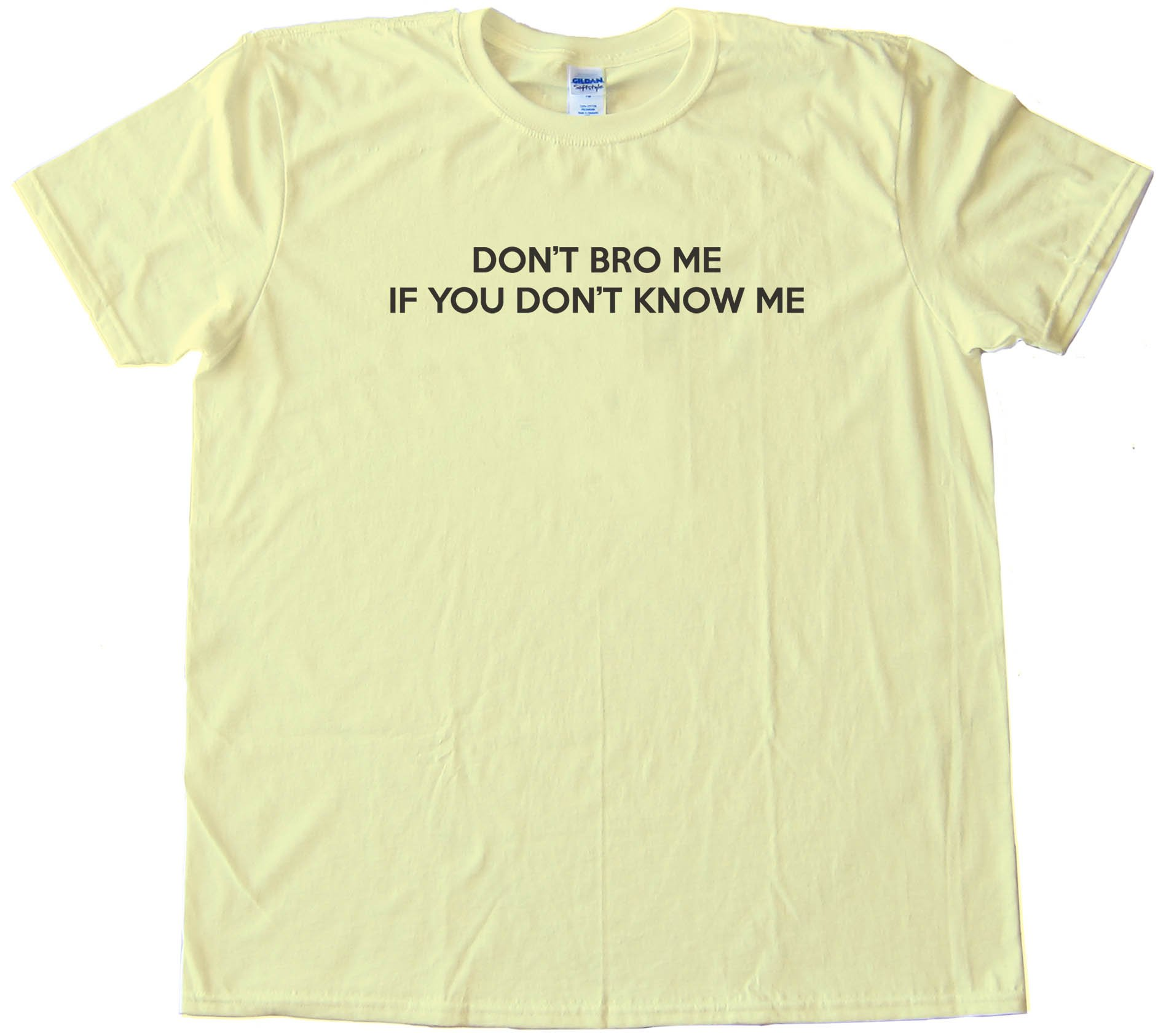 Don'T Bro Me If You Don'T Know Me - Tee Shirt