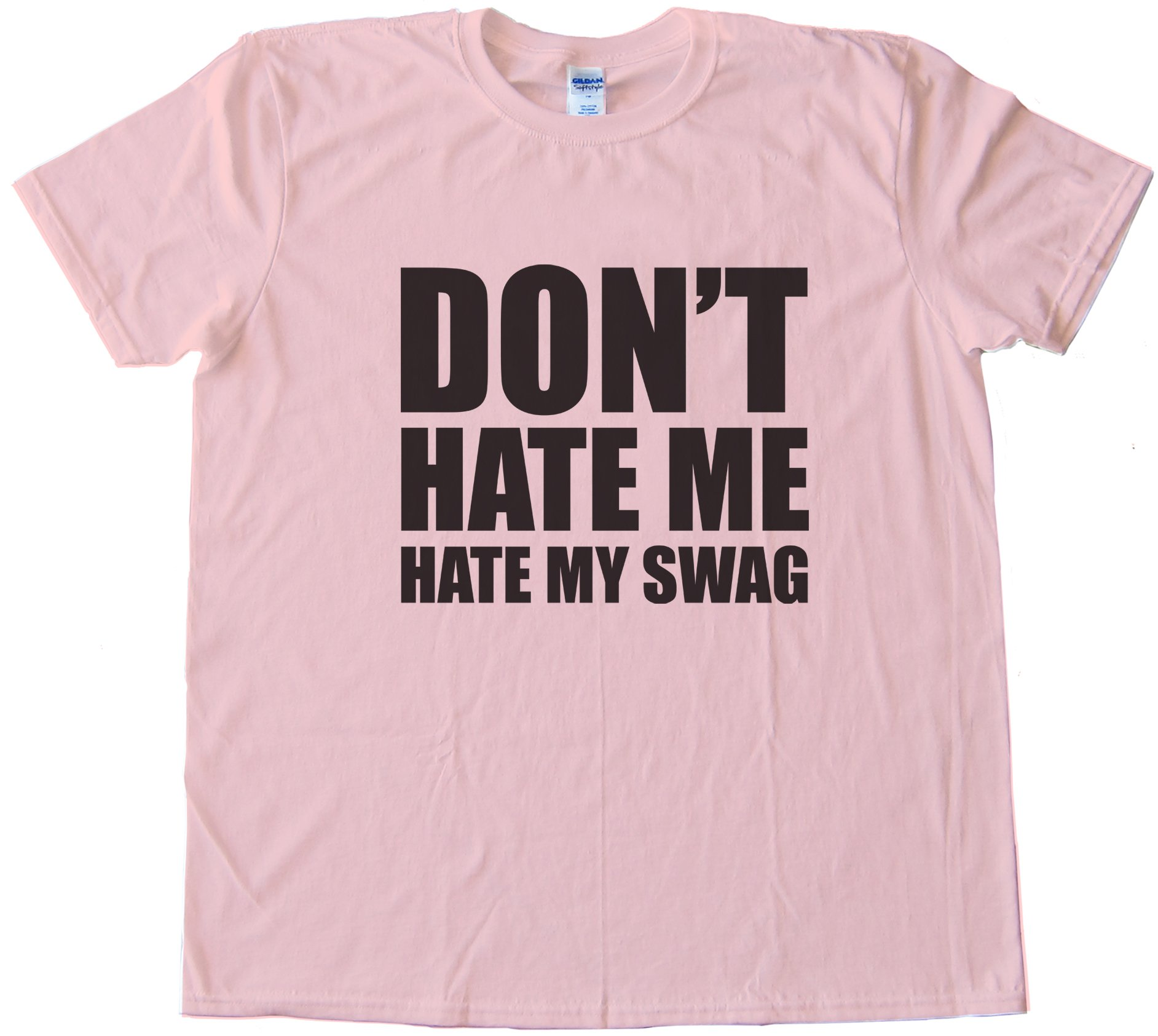 Don'T Hate Me Hate My Swag Tee Shirt
