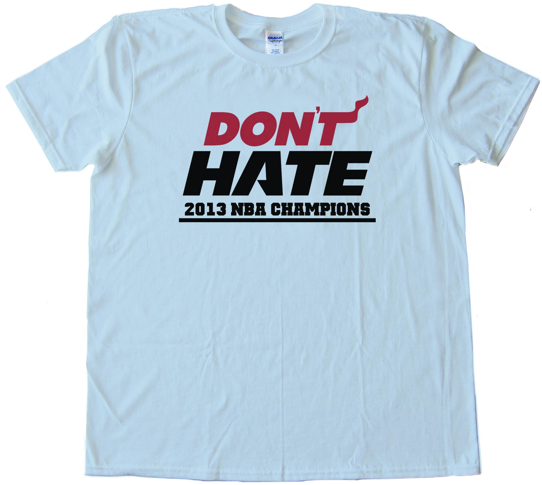 Don'T Hate Miami Heat 2013 Nba Champions - Tee Shirt