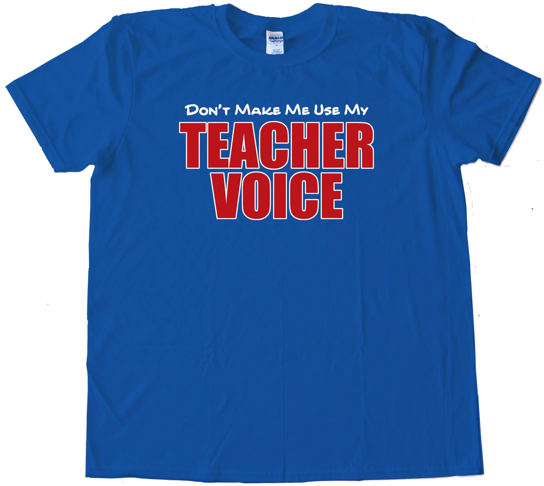 Don'T Make Me Use My Teacher Voice - Tee Shirt