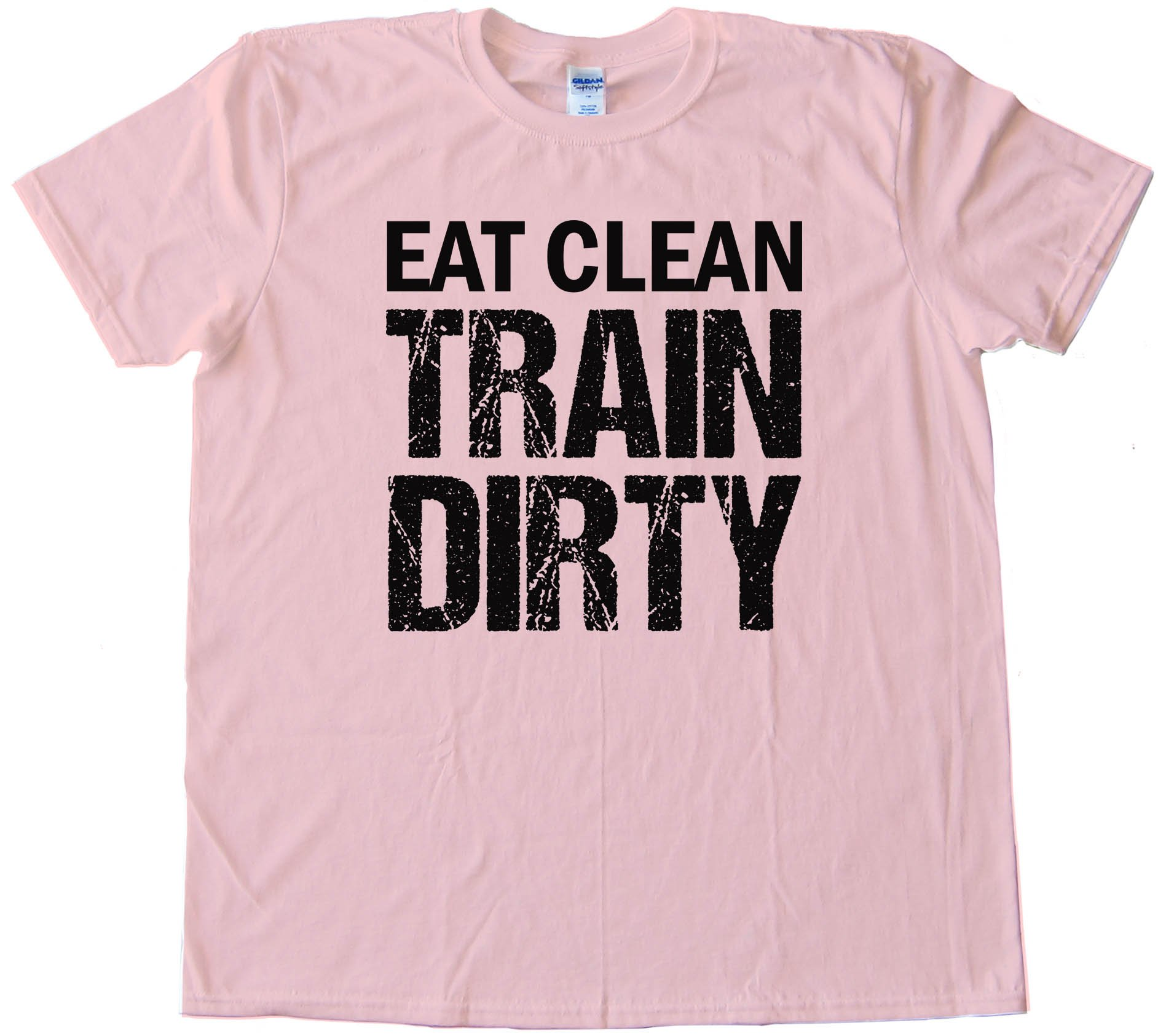 Eat Clean Train Dirty - Tee Shirt