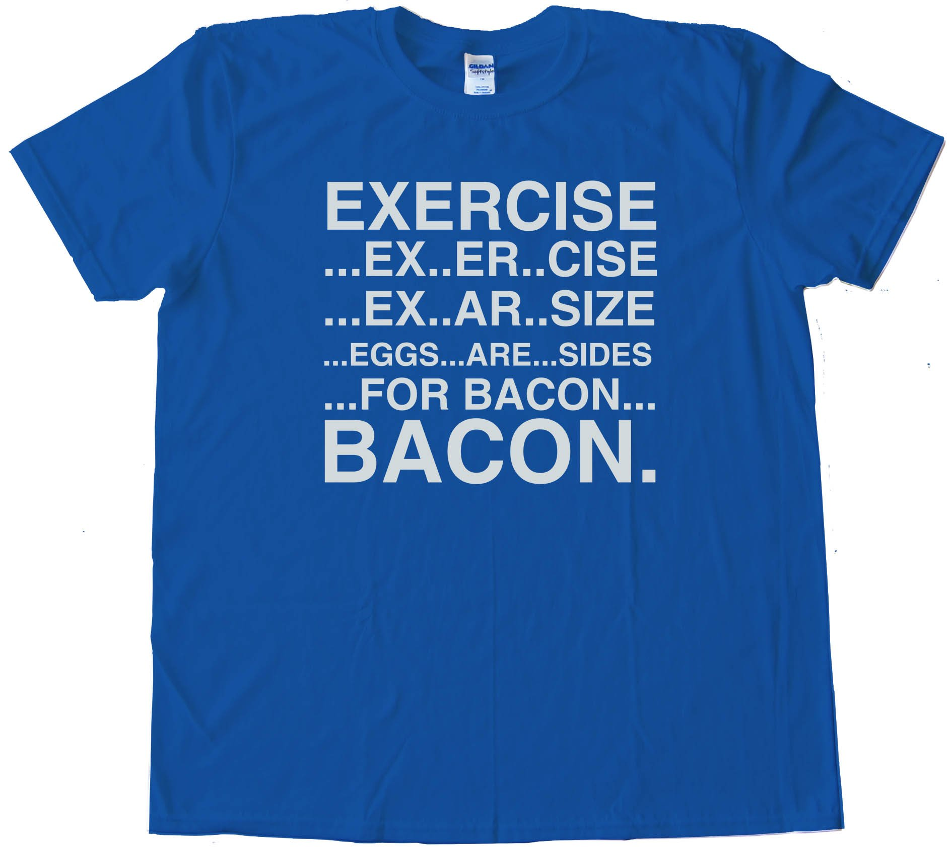 Eggs Are Sides For Bacon Exercise - Tee Shirt