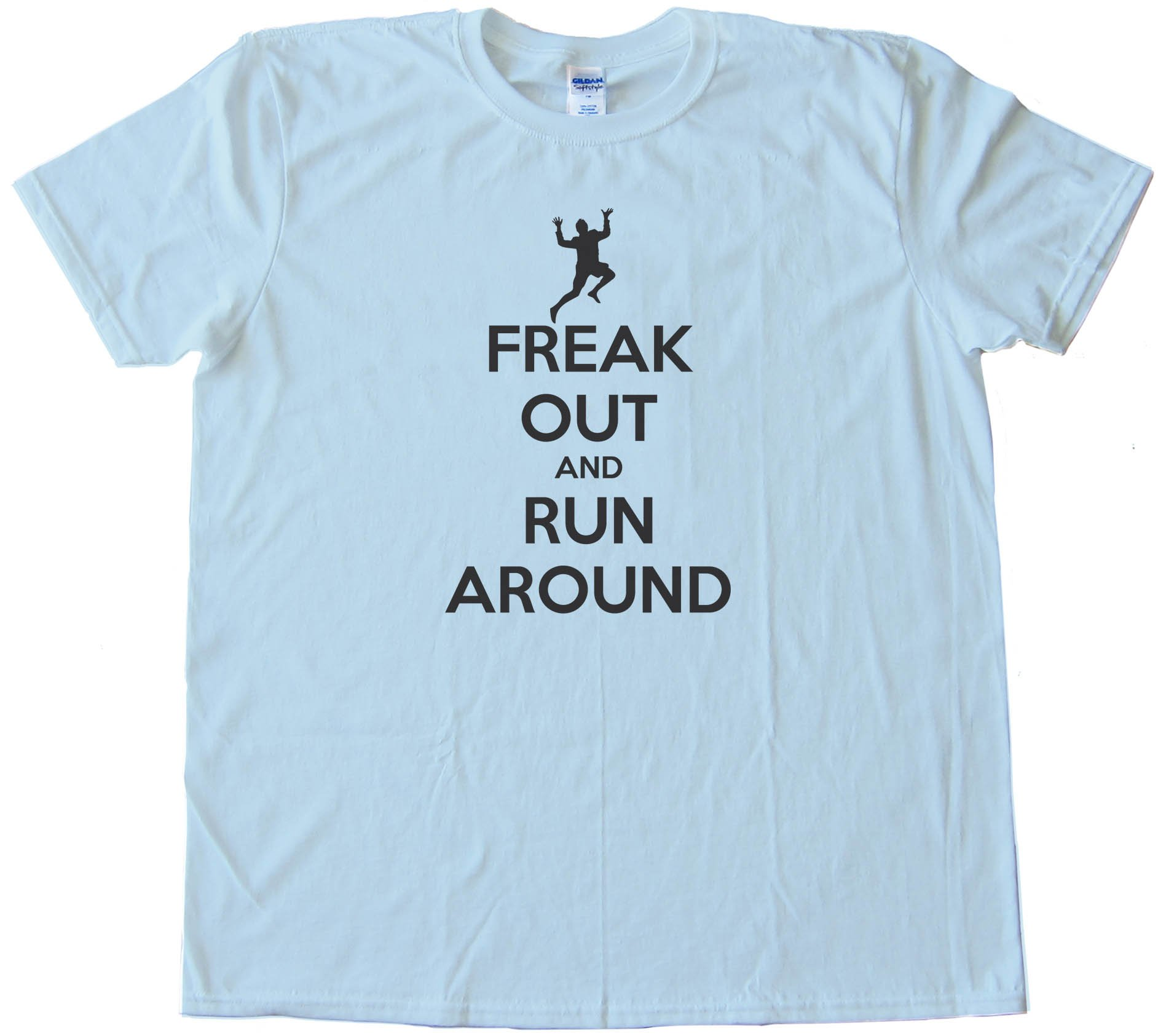 Freak Out And Run Around Keep Calm And Carry On Spoof - Tee Shirt