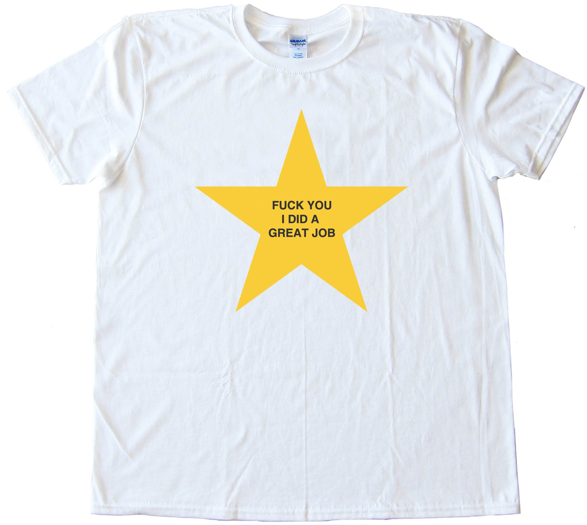 Fuck You I Did A Great Job - Gold Star - Tee Shirt