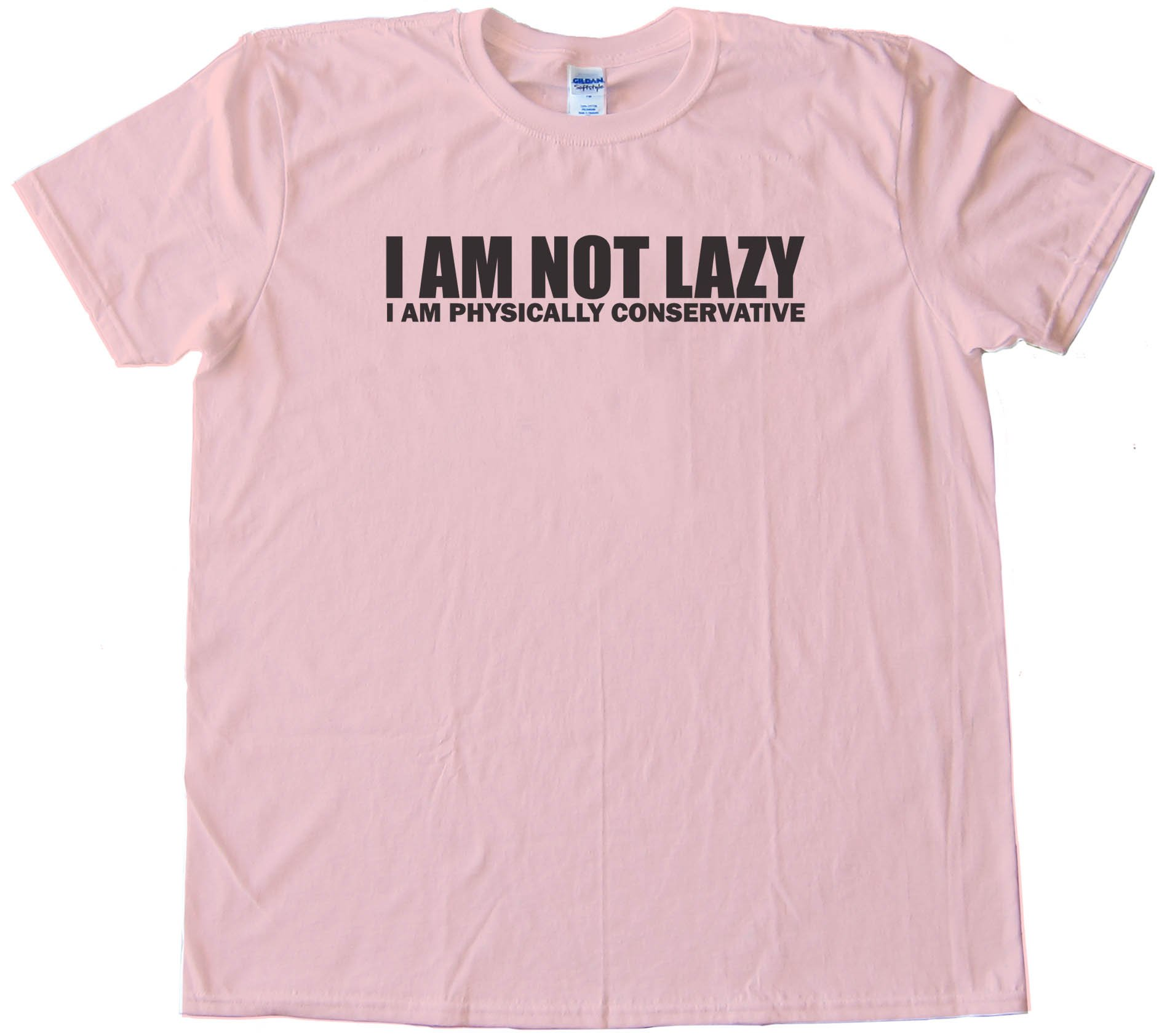 I Am Not Lazy - I Am Physically Conservative - Tee Shirt