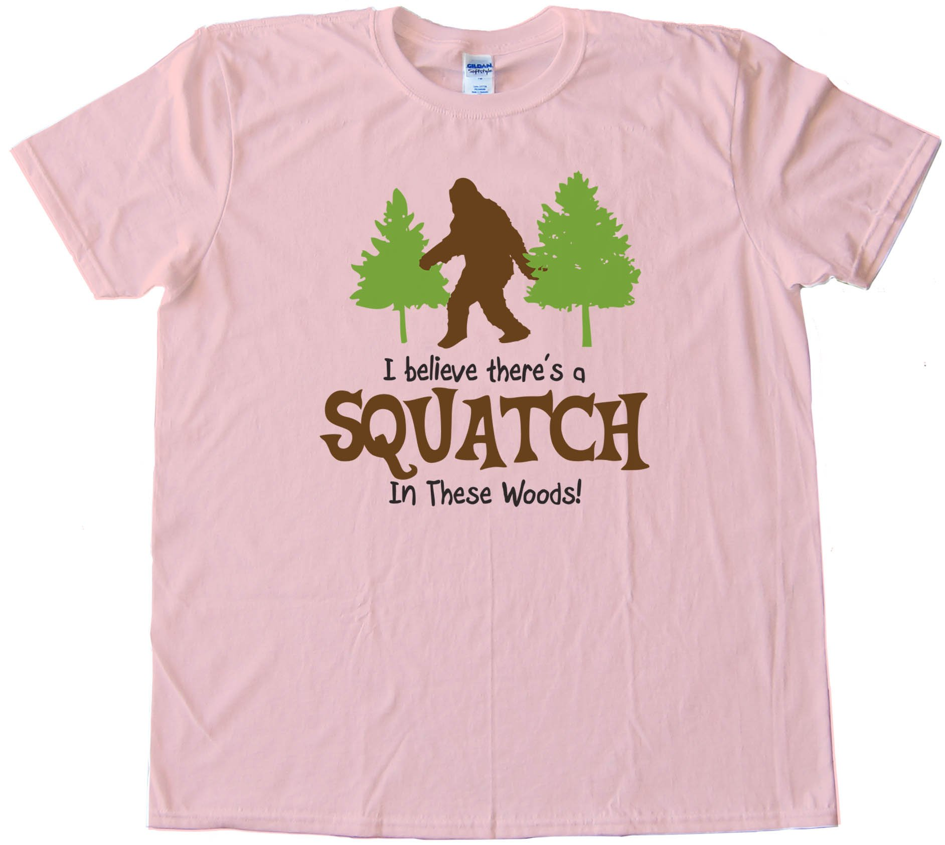 I Beleive Theres A Squatch In These Woods Finding Bigfoot Yet - Tee Shirt
