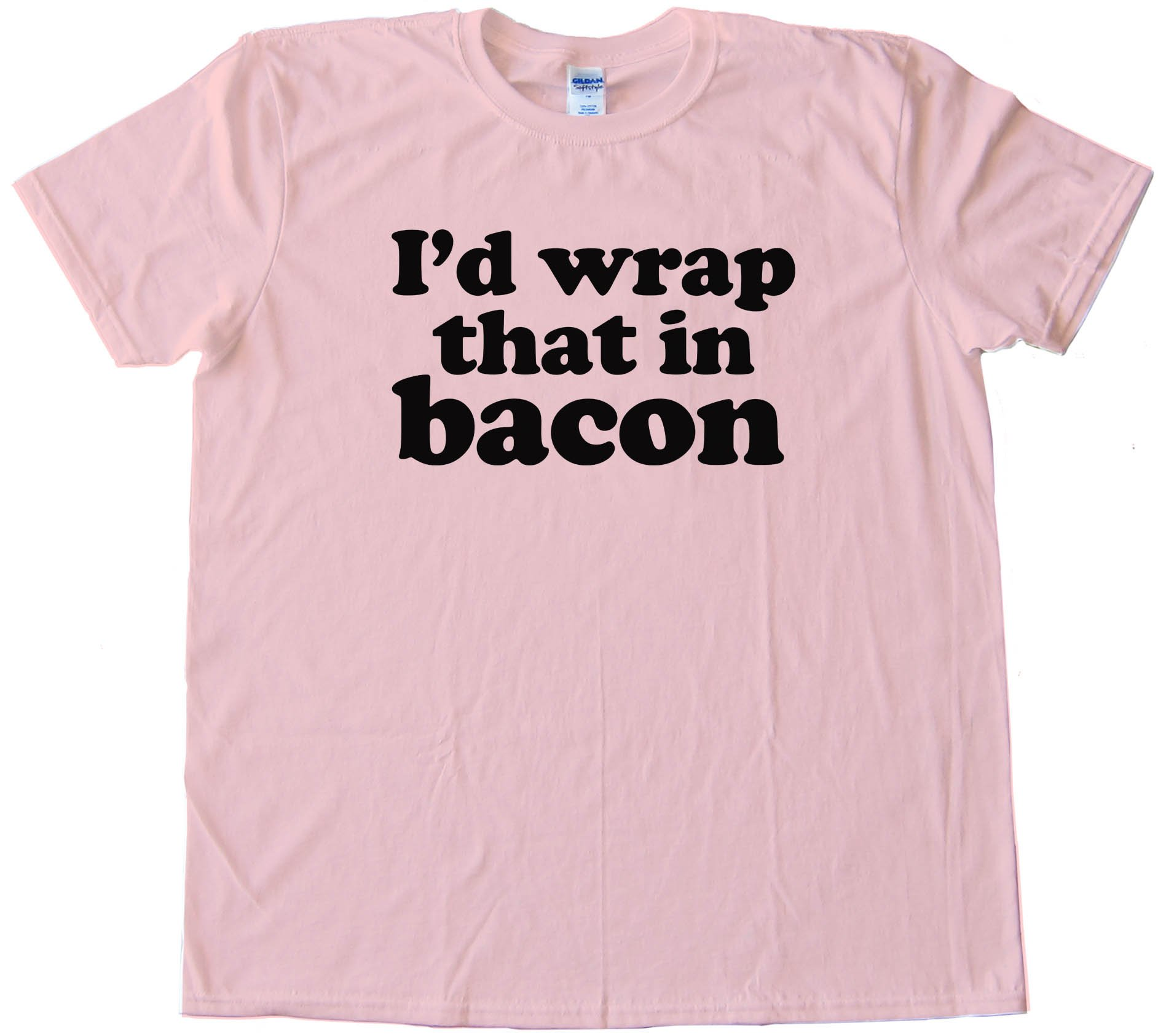 I'D Wrap That In Bacon - Tee Shirt