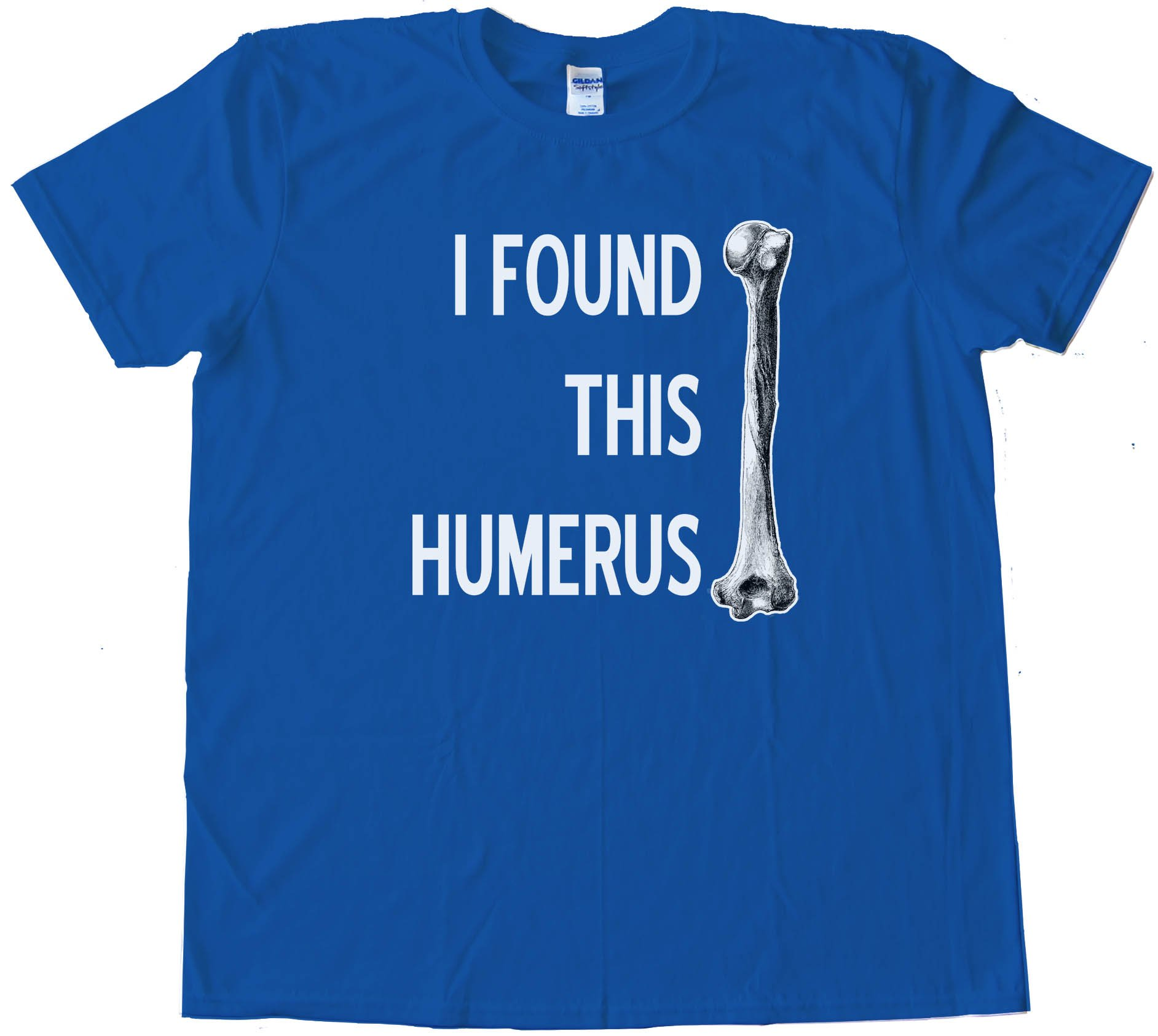 I Found This Humerus -- Tee Shirt