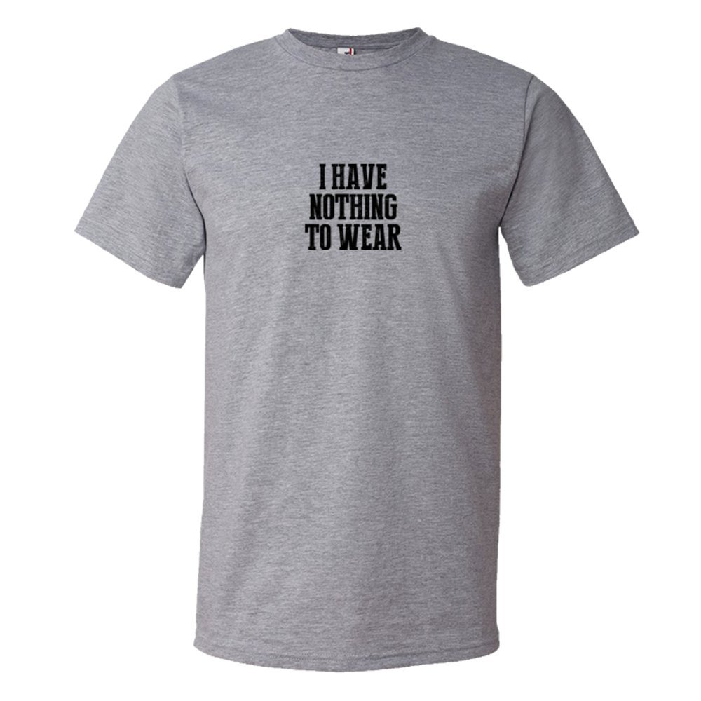 I Have Nothing To Wear - Tee Shirt