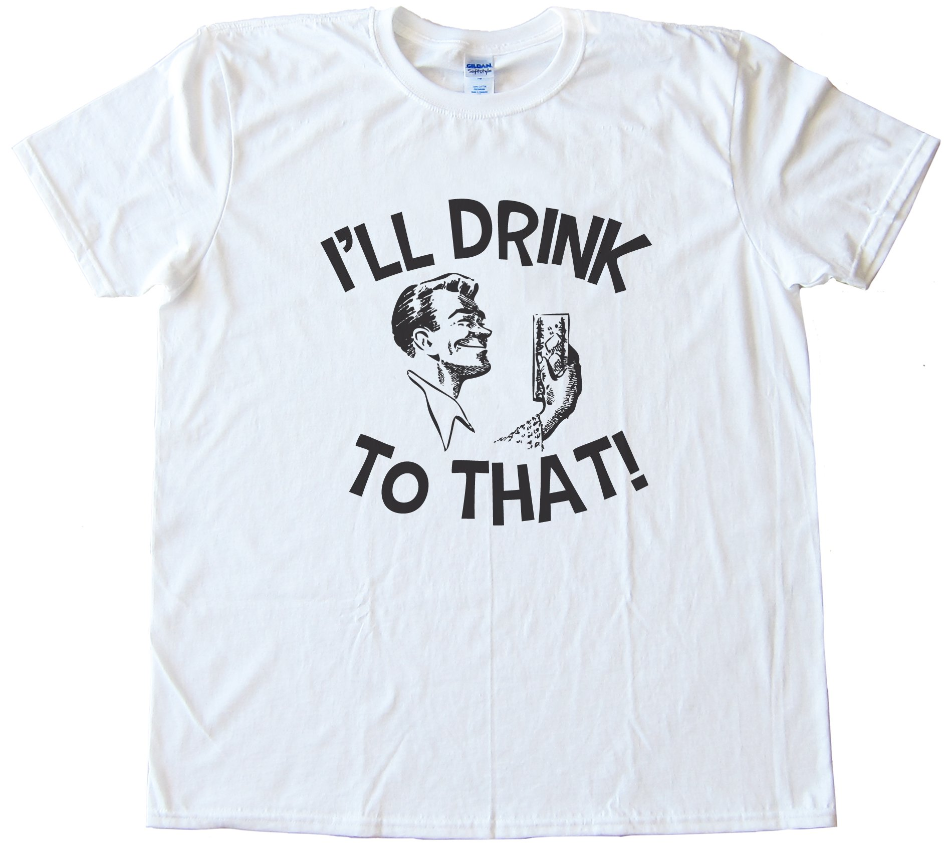 I'Ll Drink To That! Party Tee Shirt