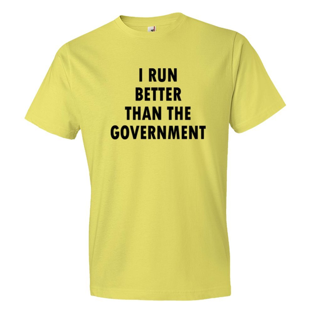 I Run Better Than The Government - Tee Shirt