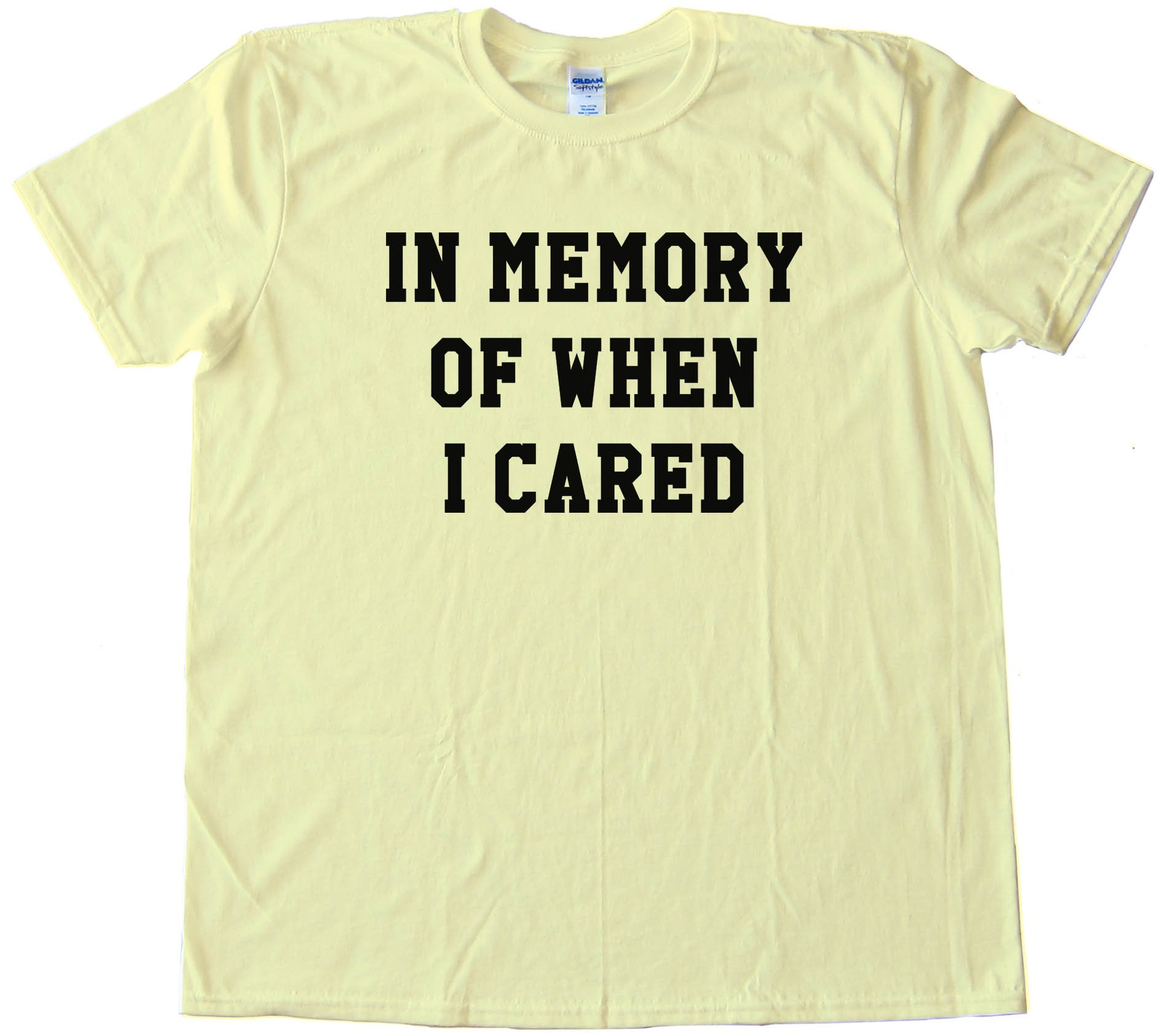 In Memory Of When I Cared Tee Shirt