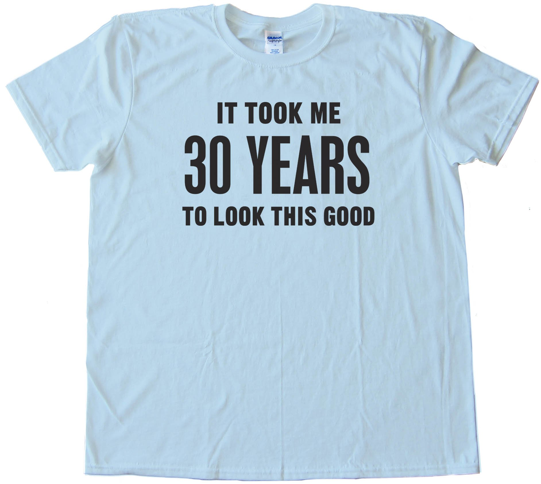 It Took Me 40 Years To Look This Good - Tee Shirt