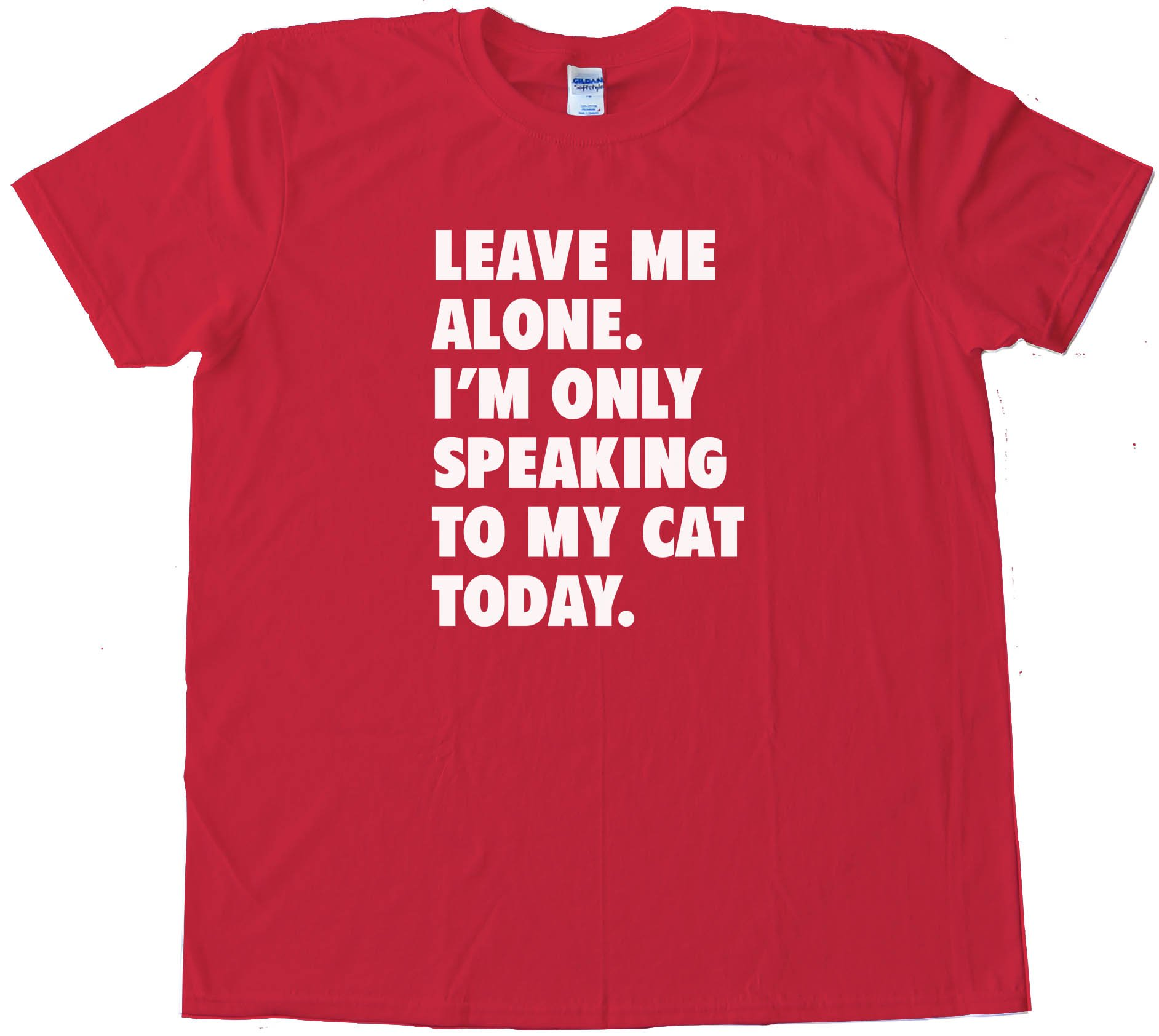 Leave Me Alone Im Only Speaking To My Cat Today - Tee Shirt