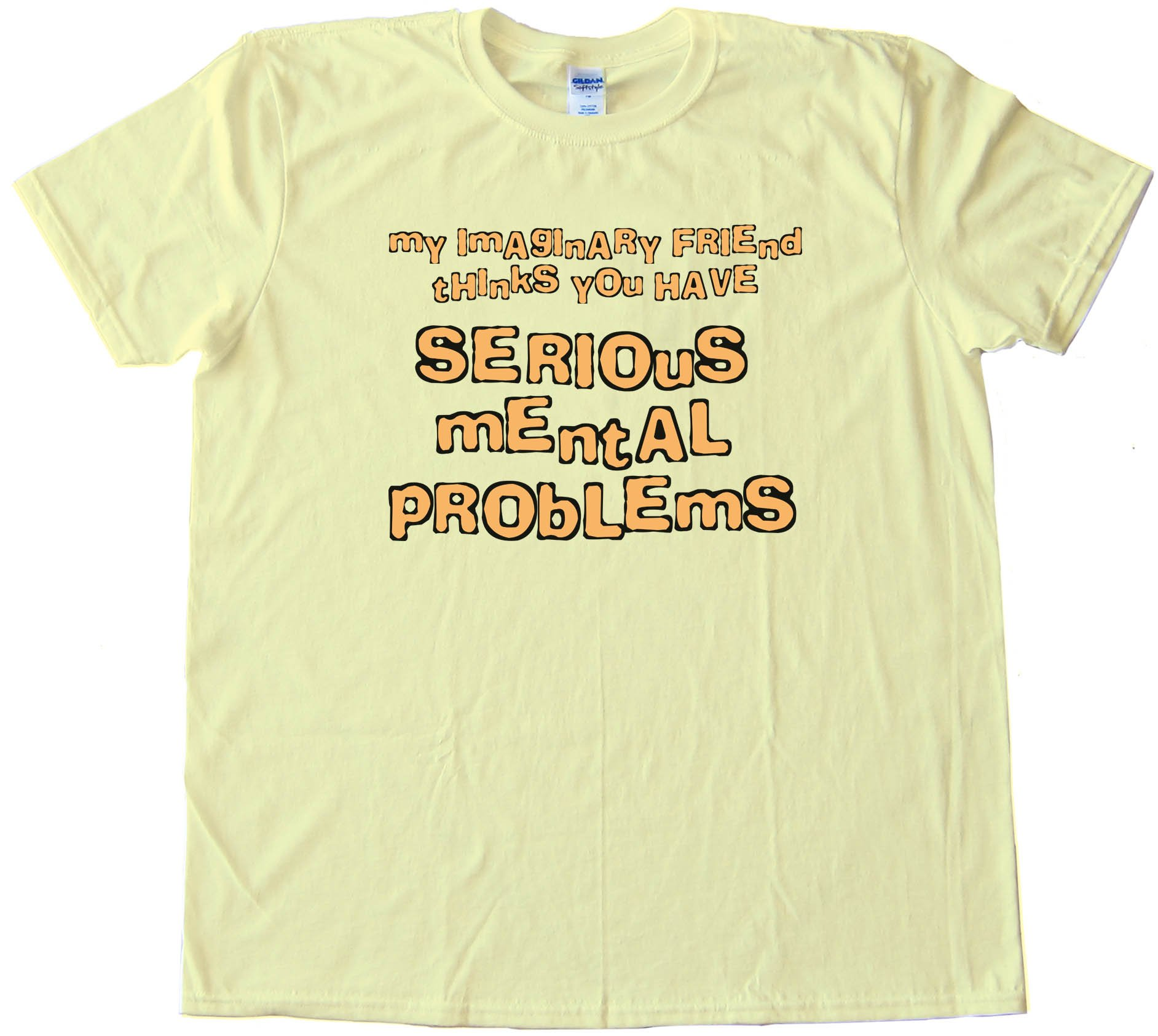 My Imaginary Friend Thinks You Have Serious Mental Problems - Tee Shirt