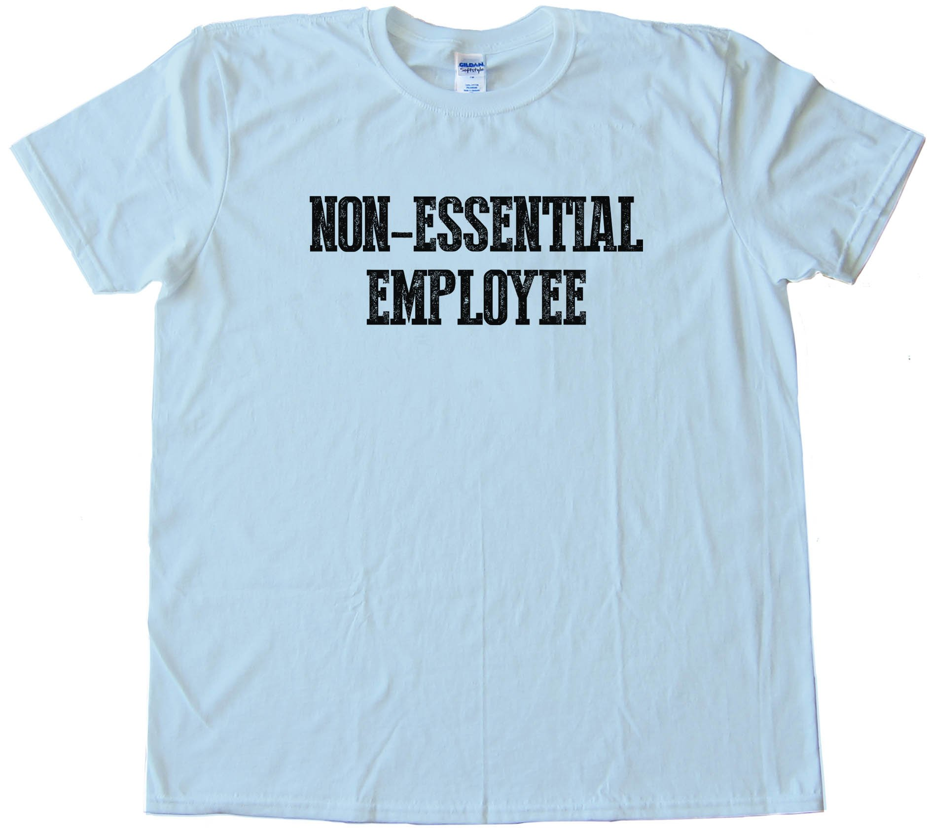 Non Essential Employee - Tee Shirt