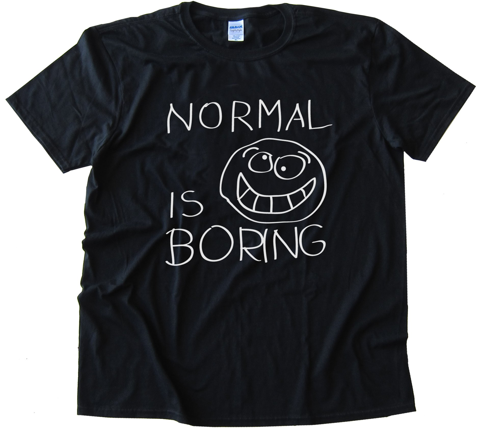 Normal Is Boring Tee Shirt