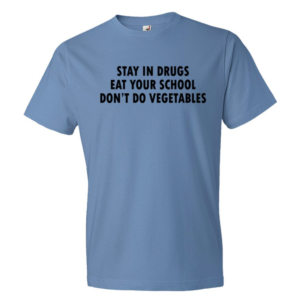 Stay In Drugs Eat Your School Don'T Do Vegetables - Tee Shirt
