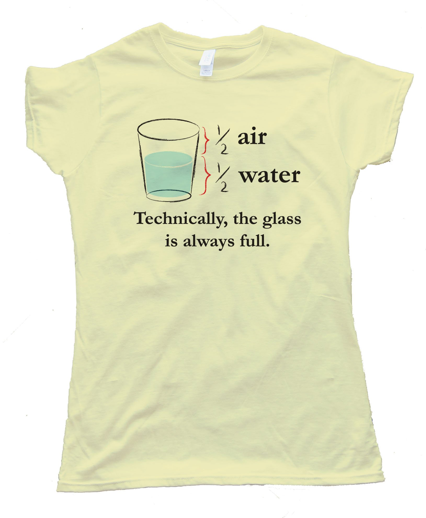 Technically The Glass Is Always Full - Tee Shirt