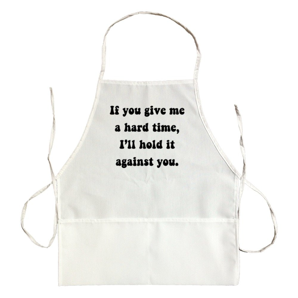 Apron If You Give Me A Hard Time I'Ll Hold It Against You