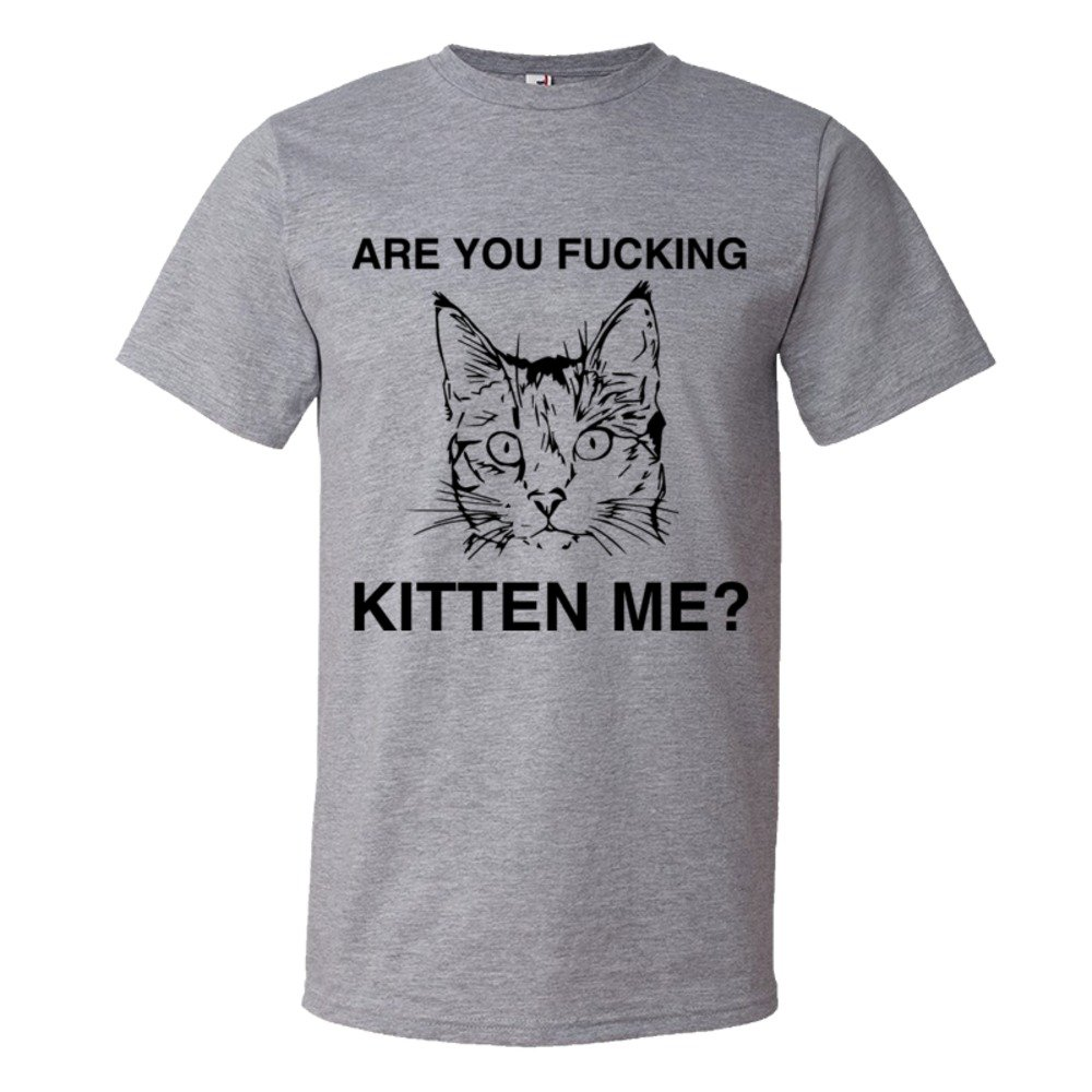 Are You Fucking Kitten Me? - Tee Shirt