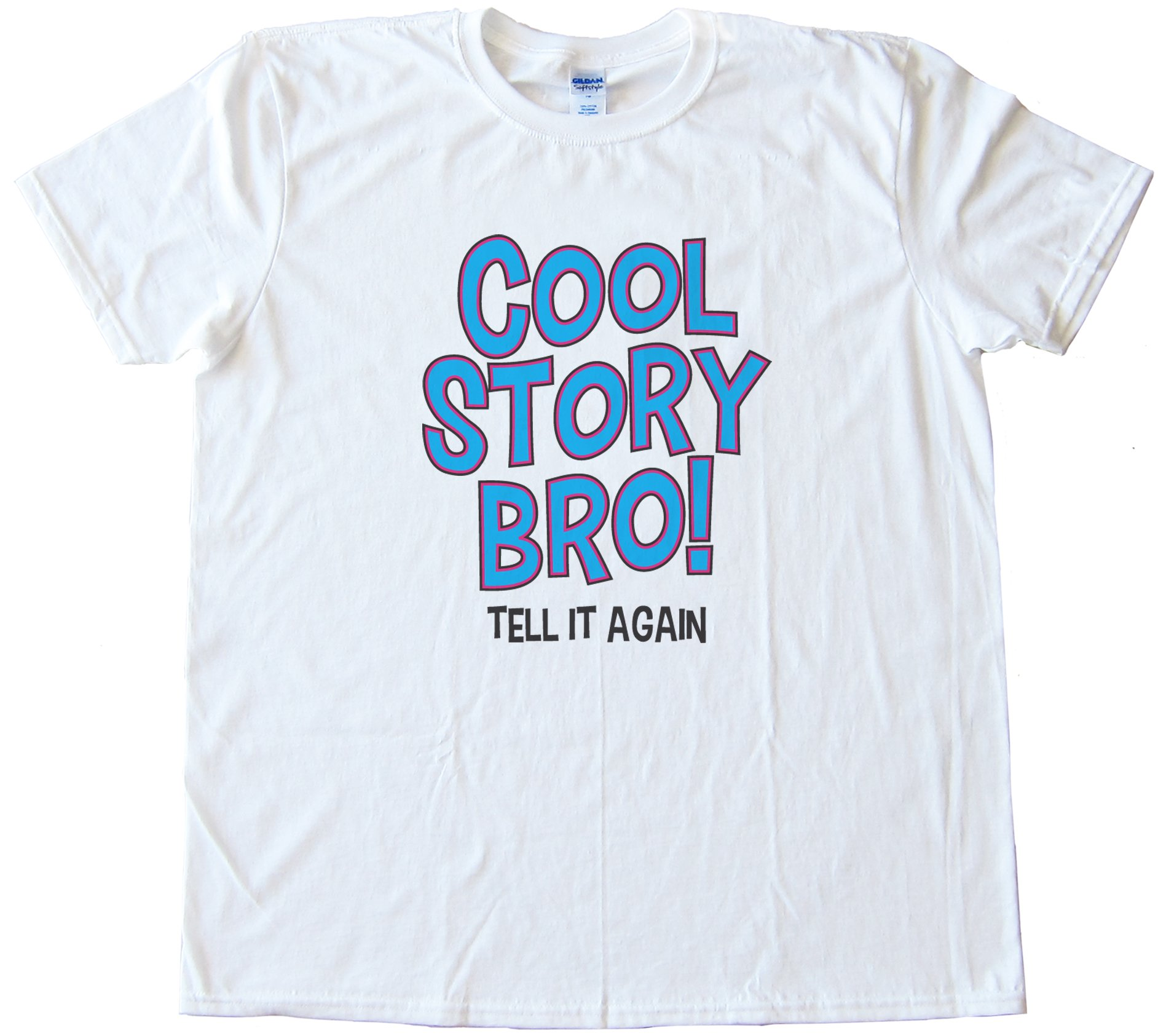 Cool Story Bro! Tell It Again! Tee Shirt