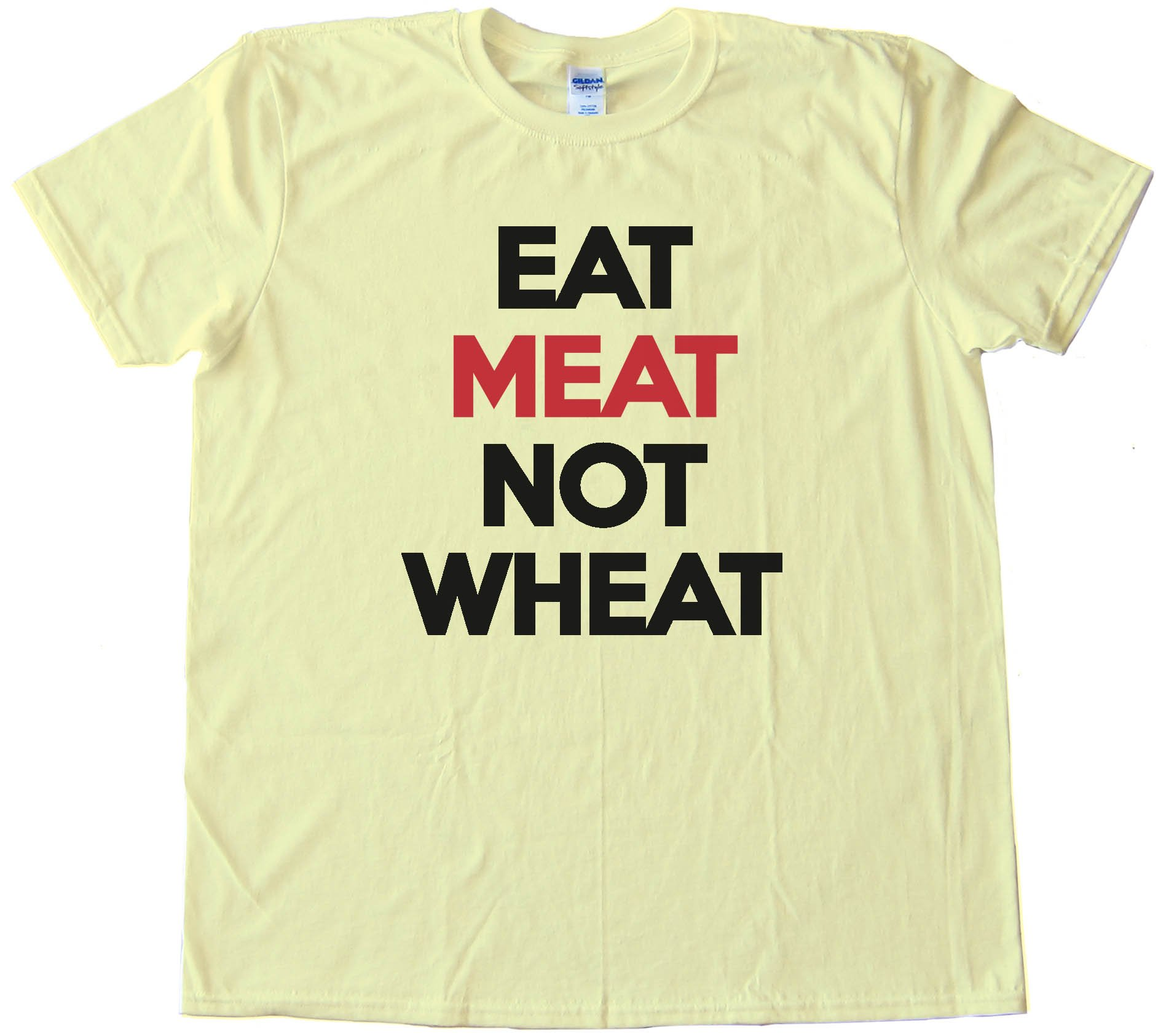 Eat Meat Not Wheat Tee Shirt