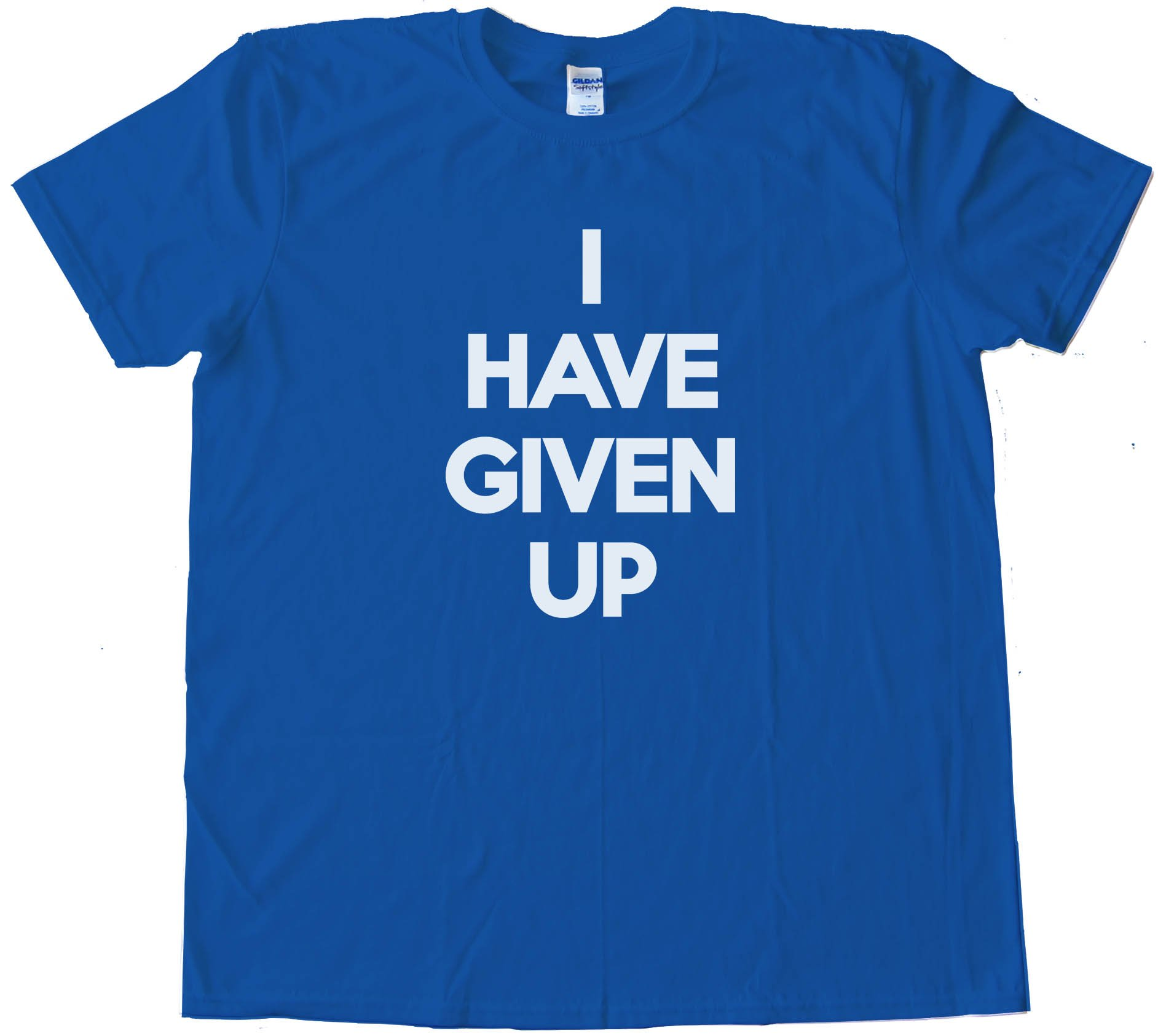 I Have Given Up Tee Shirt