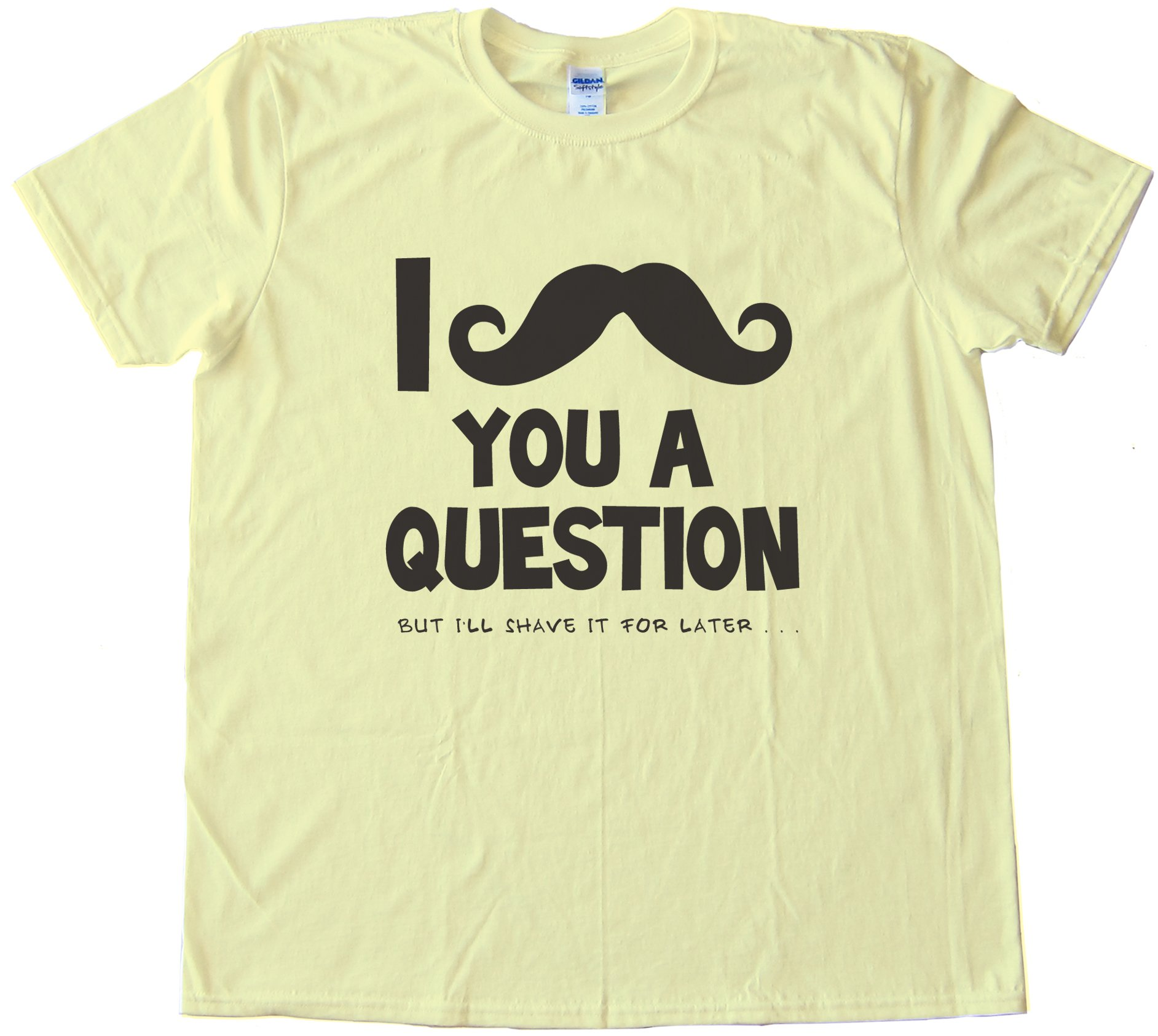 I Moustache You A Question But I'Ll Shave It For Later Tee Shirt