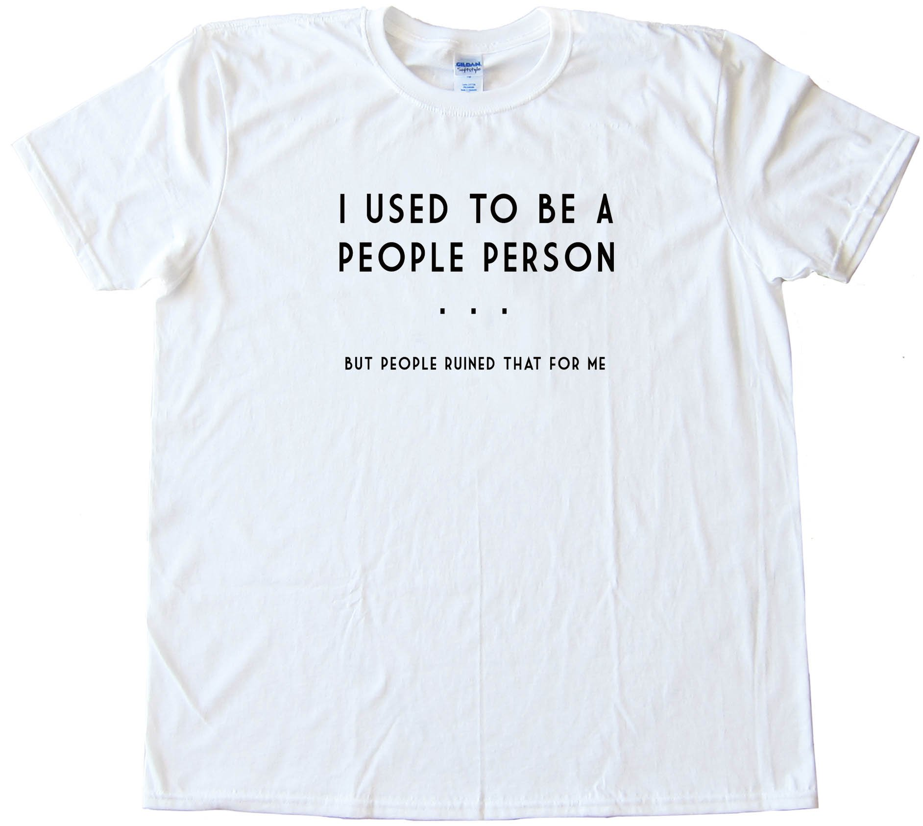 I Used To Be A People Person But People Ruined That For Me Tee Shirt