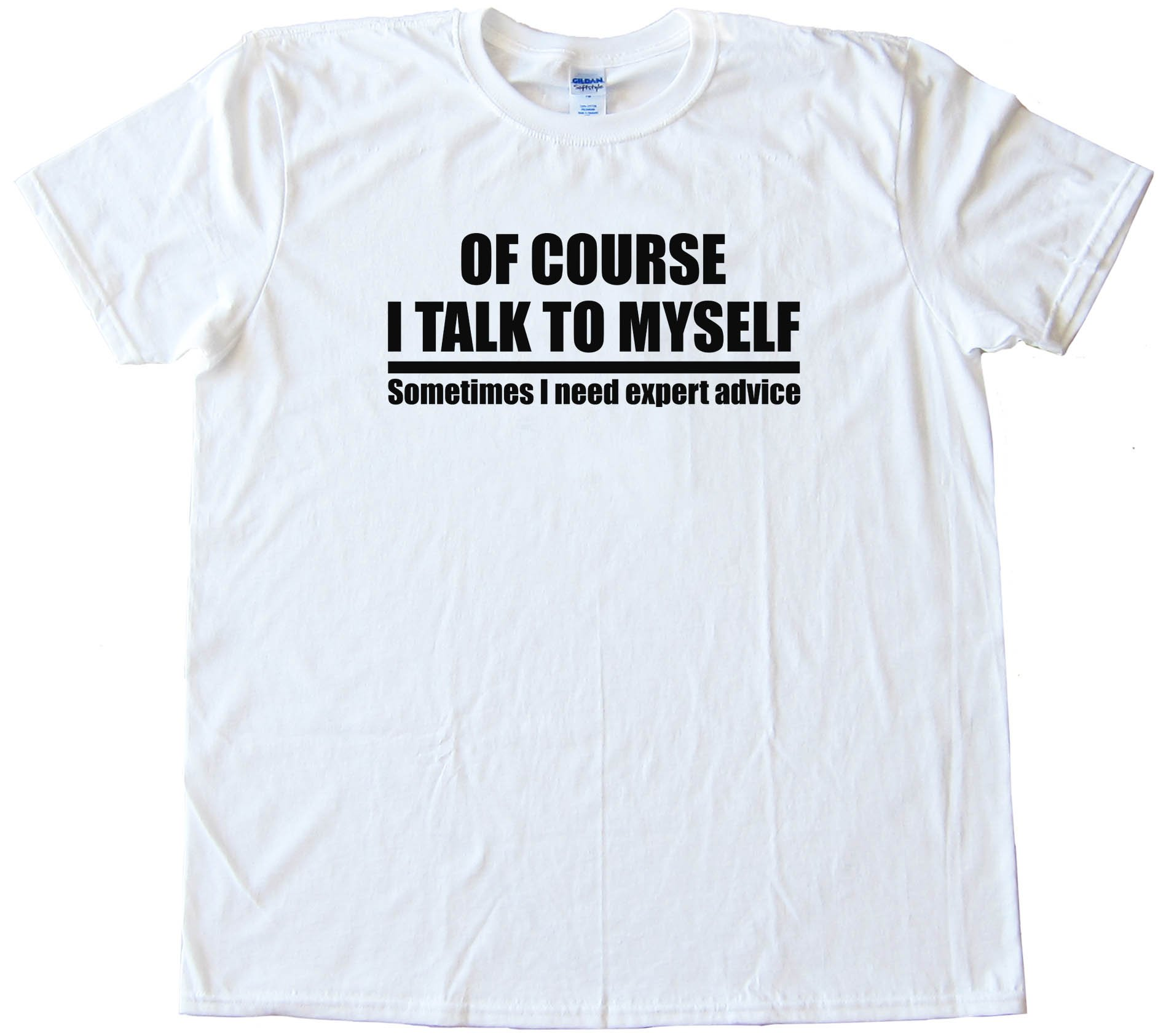 Of Course I Talk To Myself - Tee Shirt