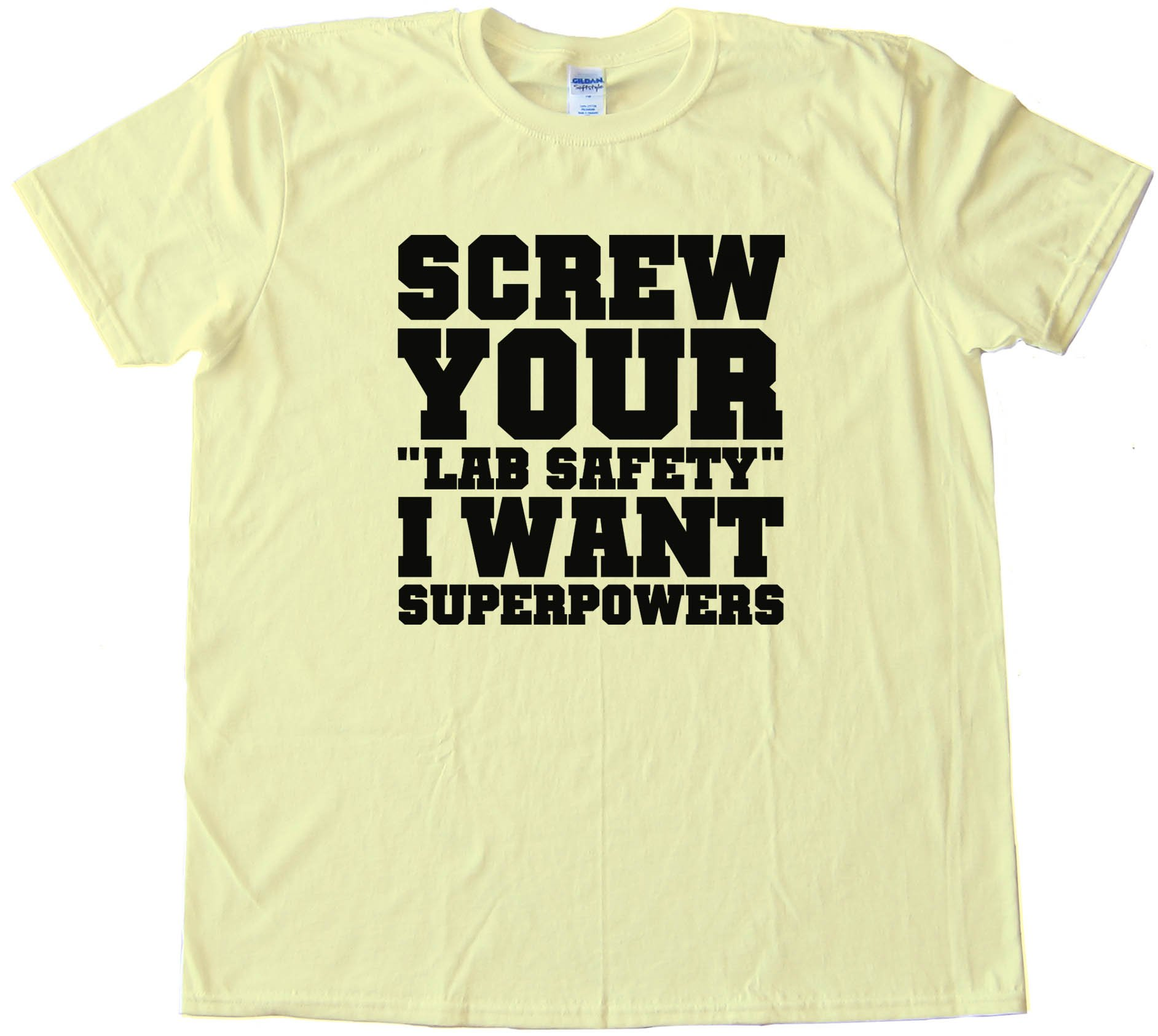 Screw Your Lab Safety I Want Super Powers Tee Shirt