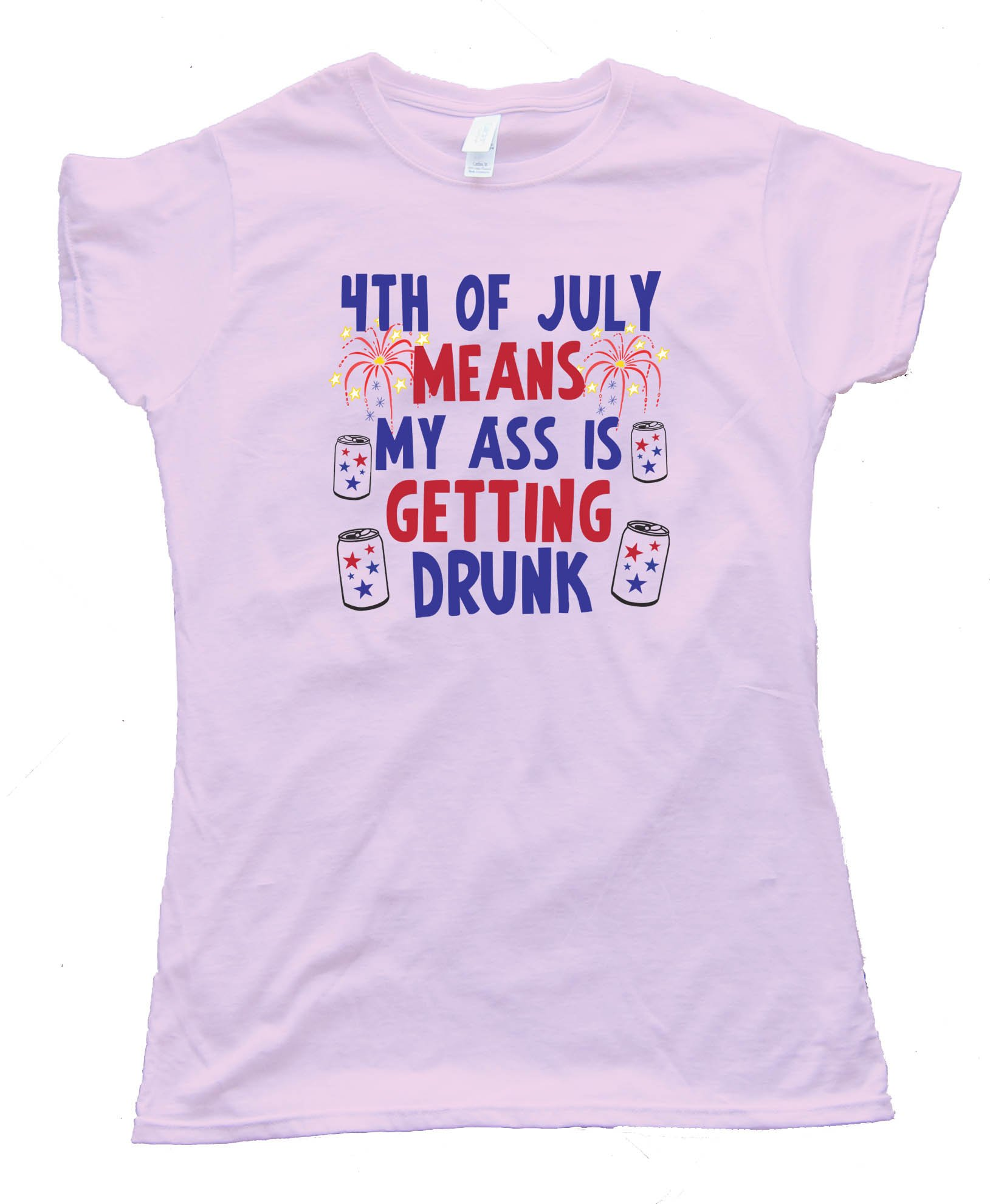 Womens 4Th Of July Means My Ass Is Getting Drunk - Tee Shirt