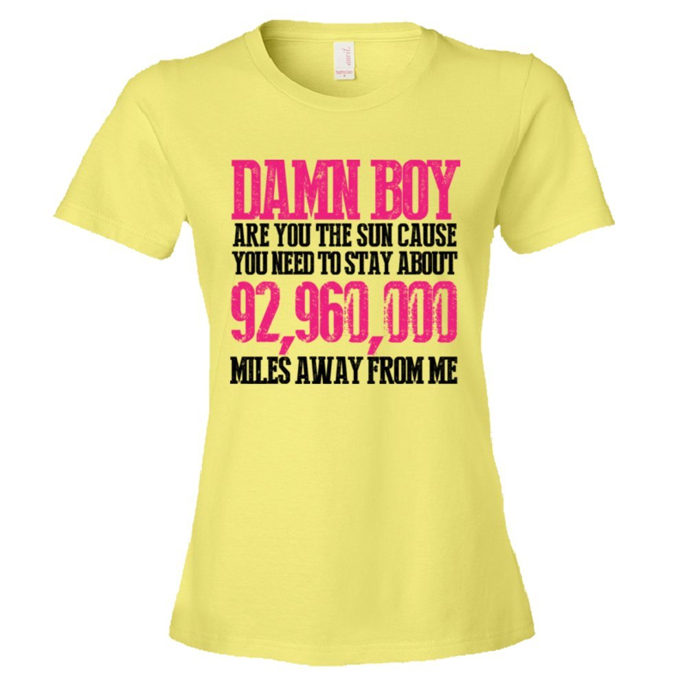 Womens Damn Boy Are You The Sun Cause You Need To Stay Away From Me - Tee Shirt