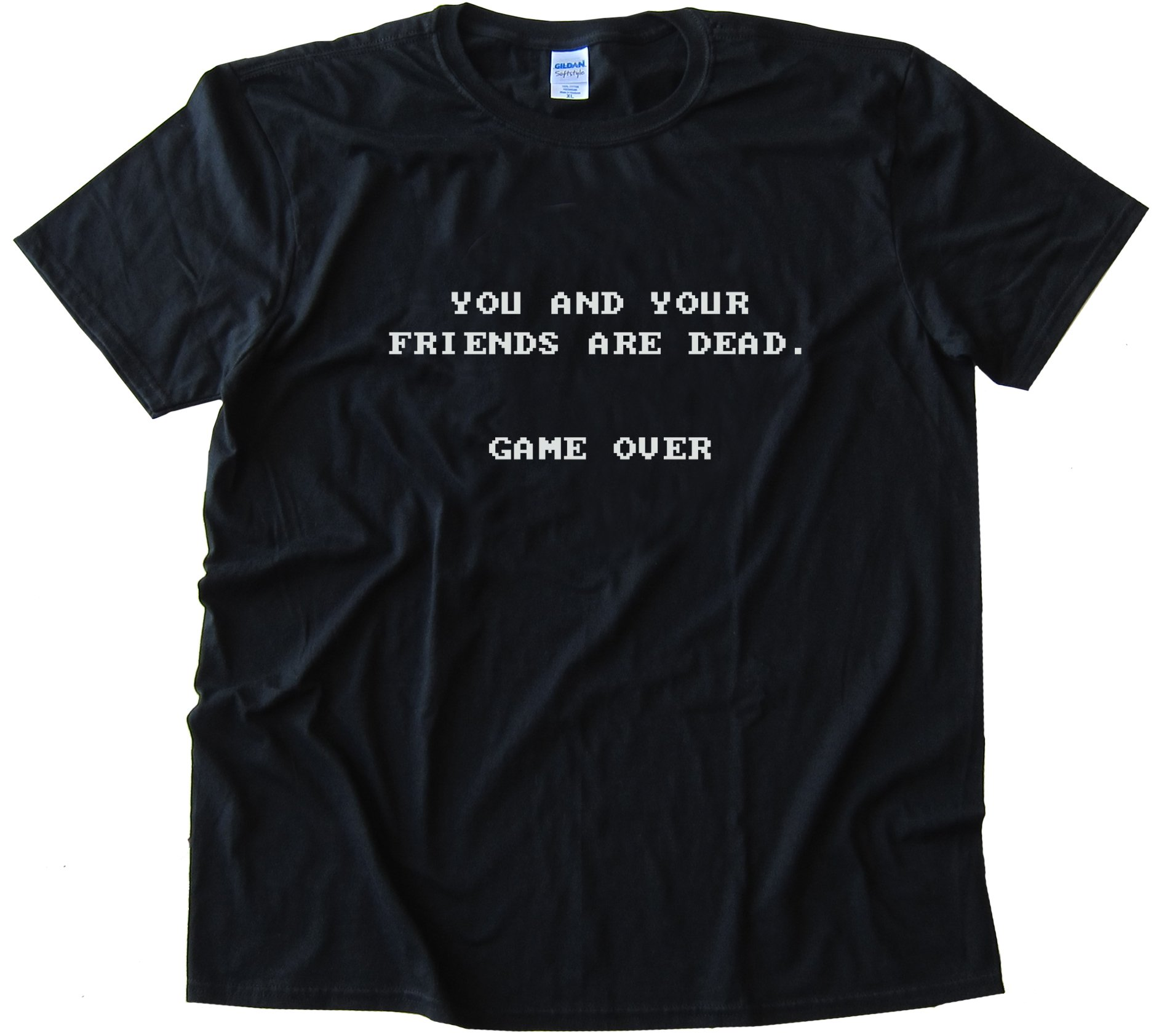 You And Your Friends Are Dead. Game Over Tee Shirt