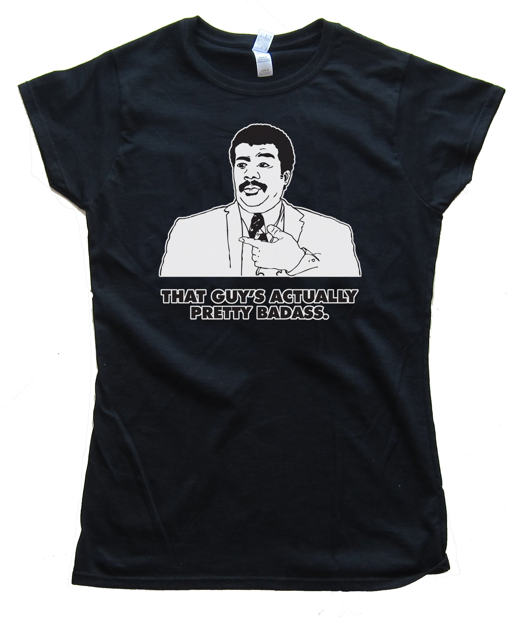 Womens Actually That Guy'S Pretty Badass. Neil Degrasse Tyson Tee Shirt