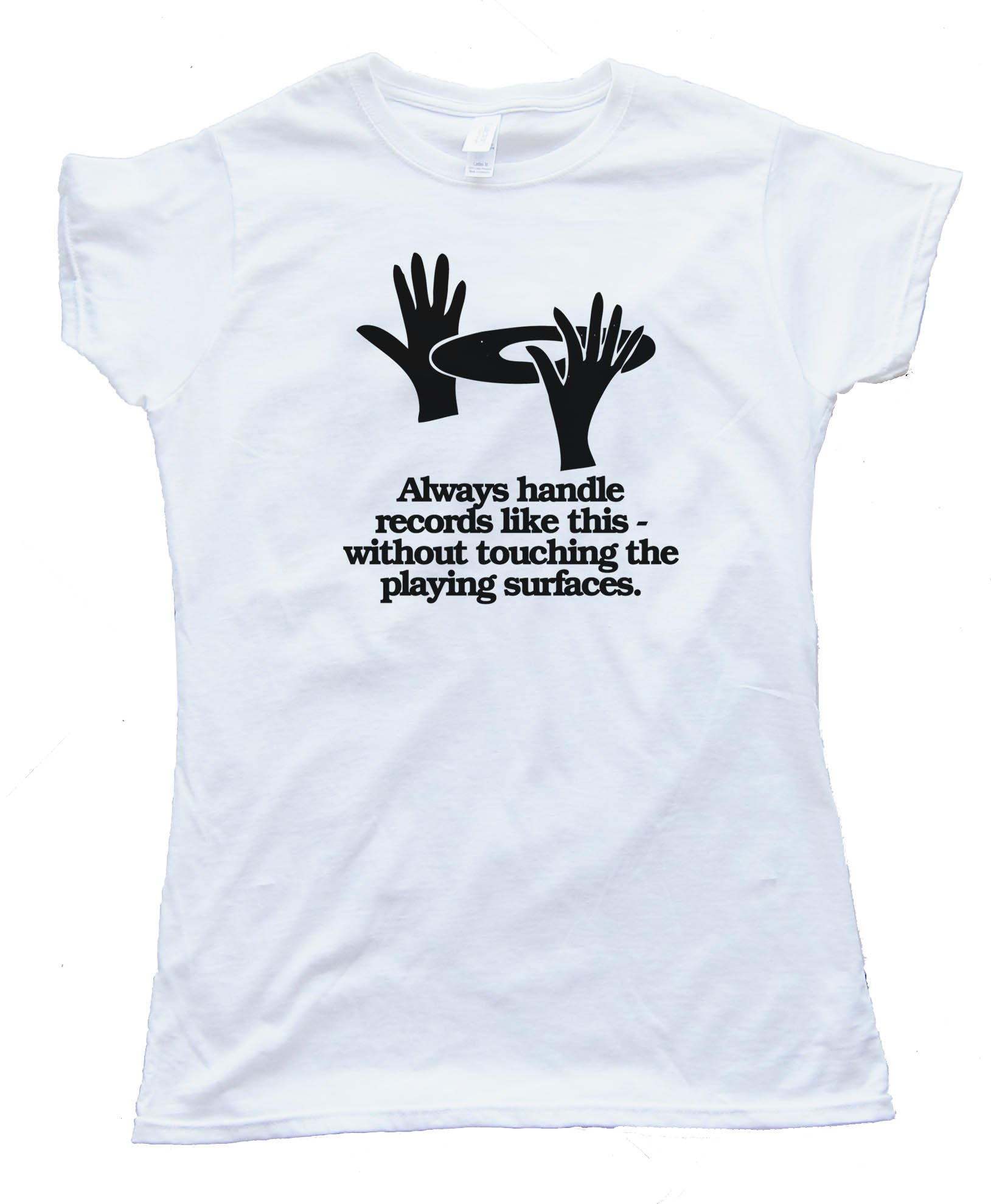 Womens Always Handle Records Like This - Without Touching The Playing Surface - Tee Shirt