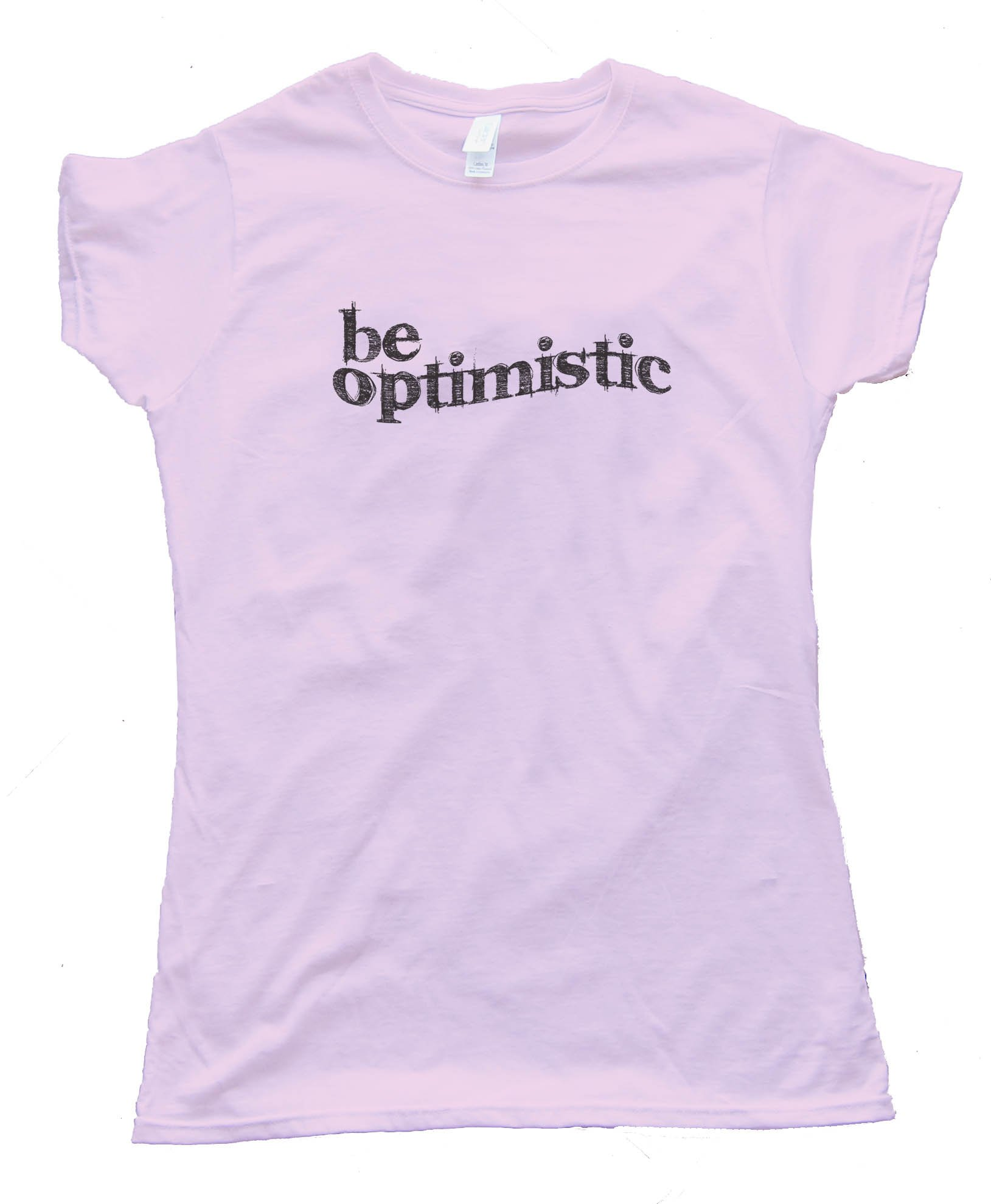 Womens Be Optimistic - Tee Shirt