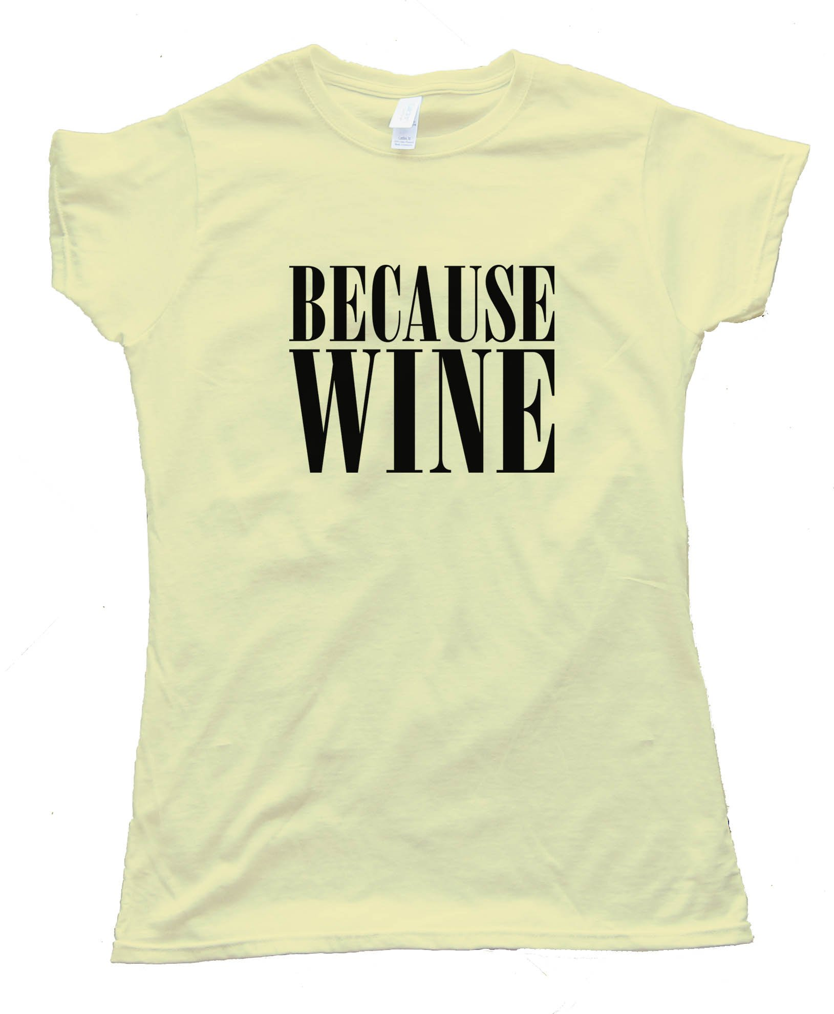 Womens Beacuse Wine - Tee Shirt