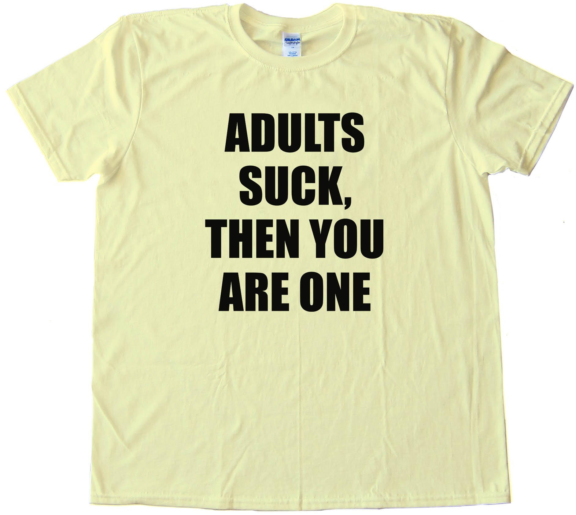 Adults Suck  Then You Are One - Tee Shirt