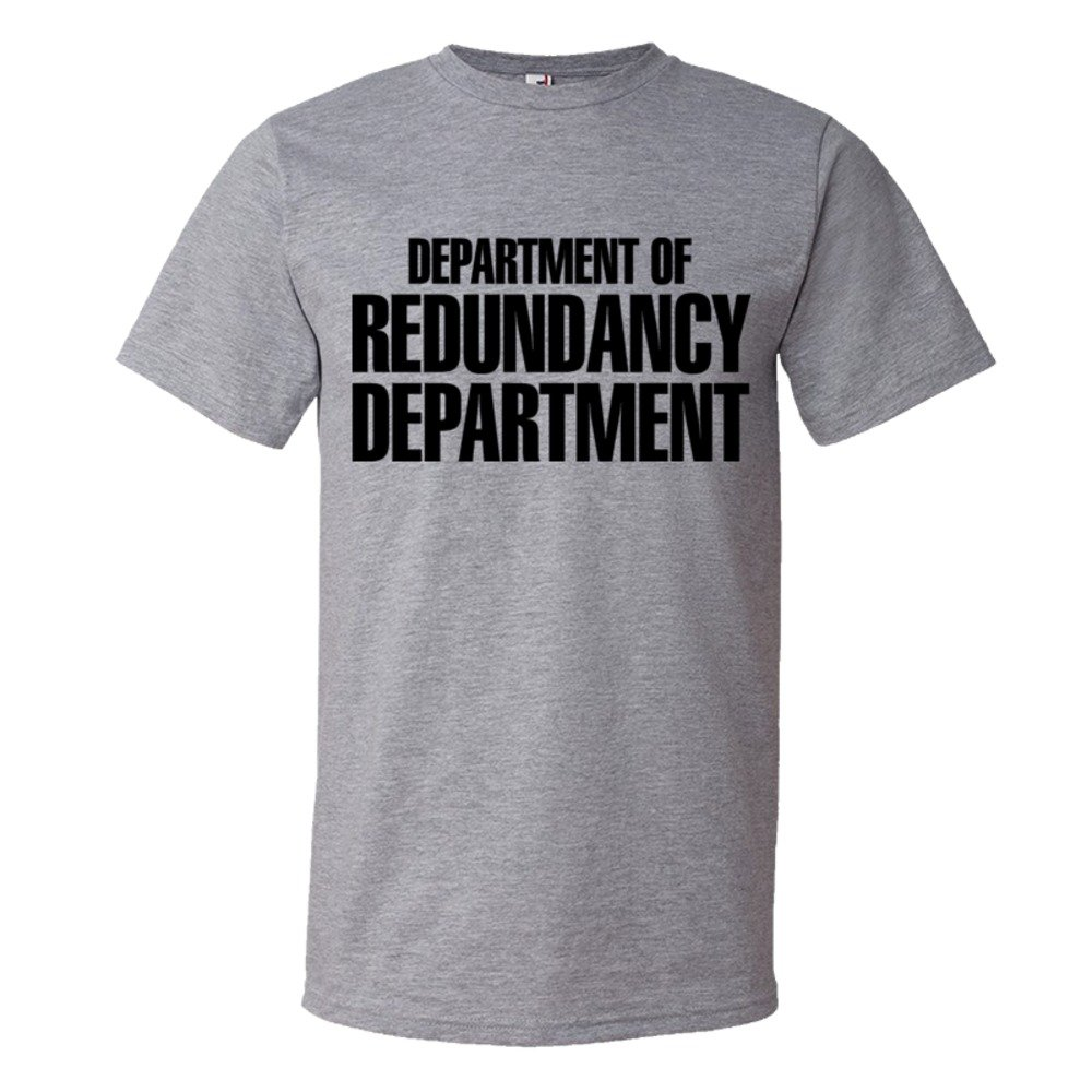 Department Of The Redundancy Department - Tee Shirt