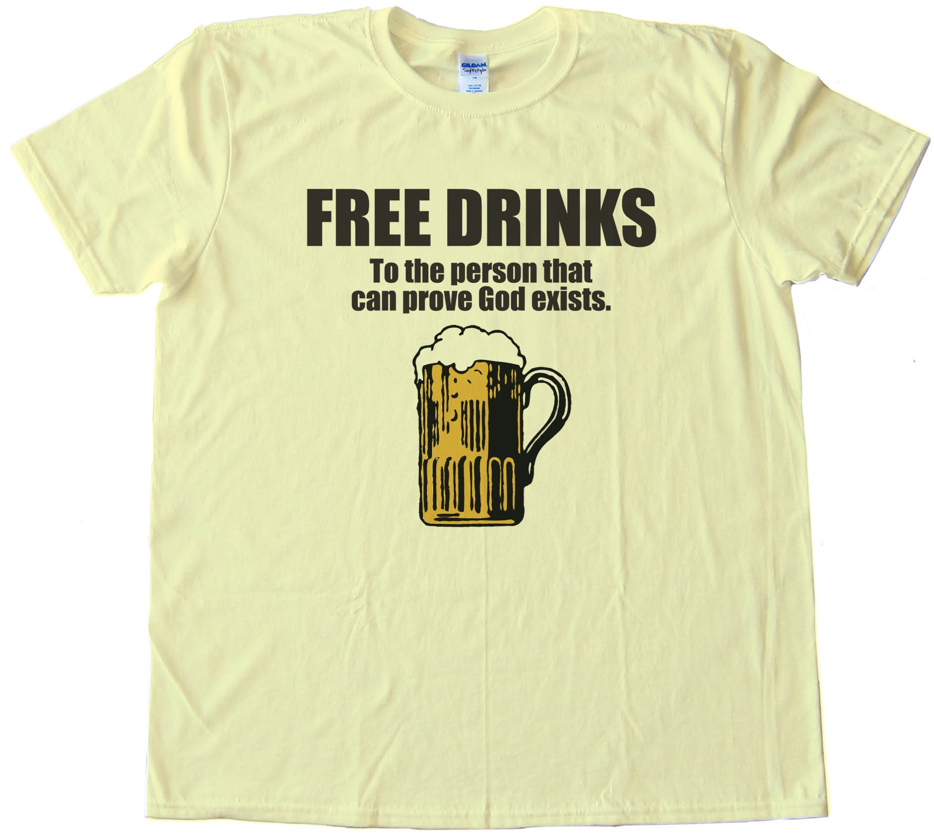 Free Drinks To The Person That Can Prove God Exists -Tee Shirt