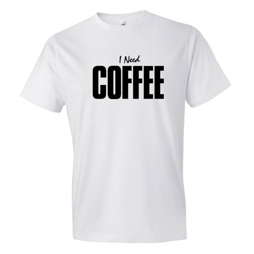 I Need Coffee - Tee Shirt