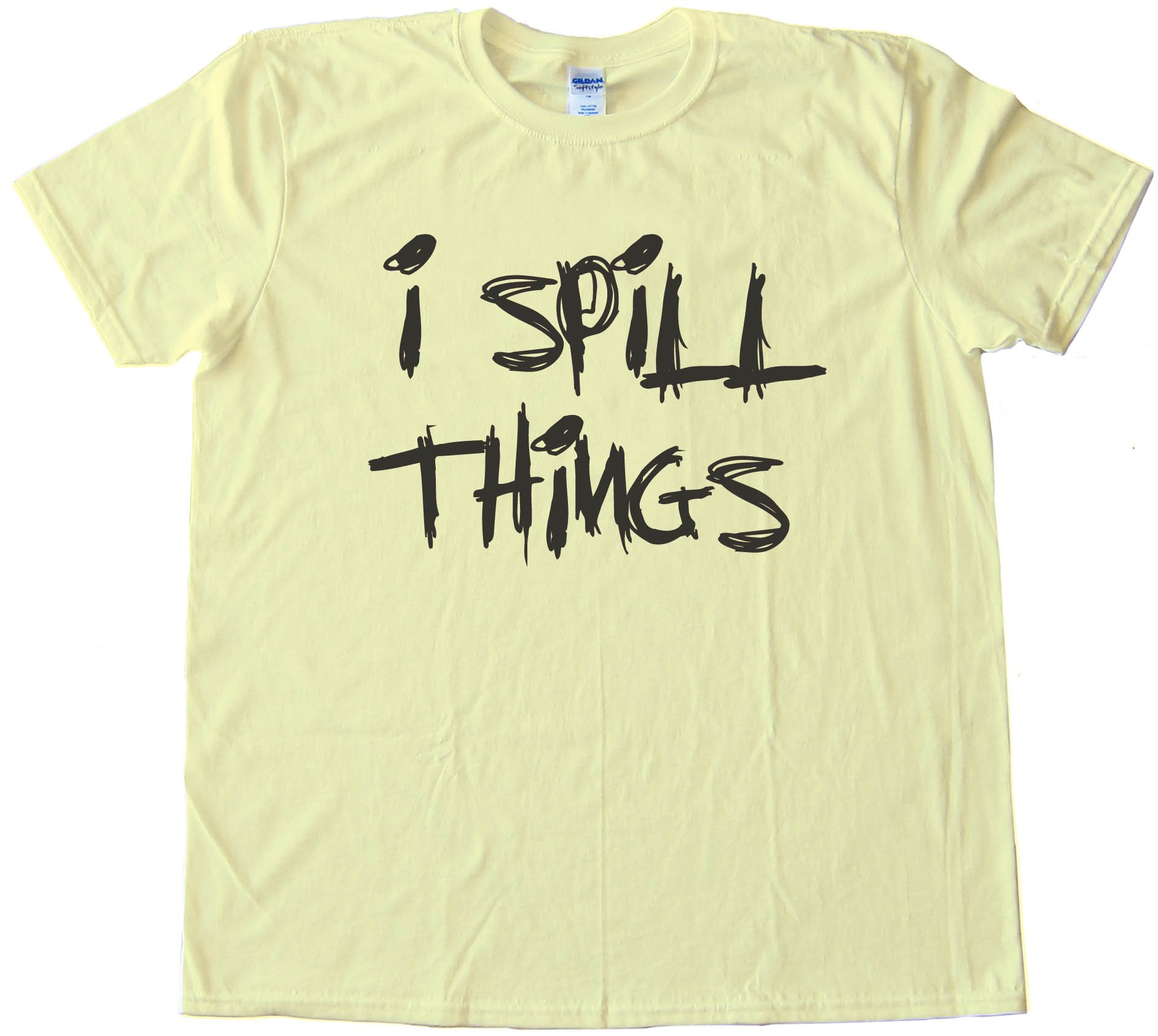 I Spill Things -Tee Shirt