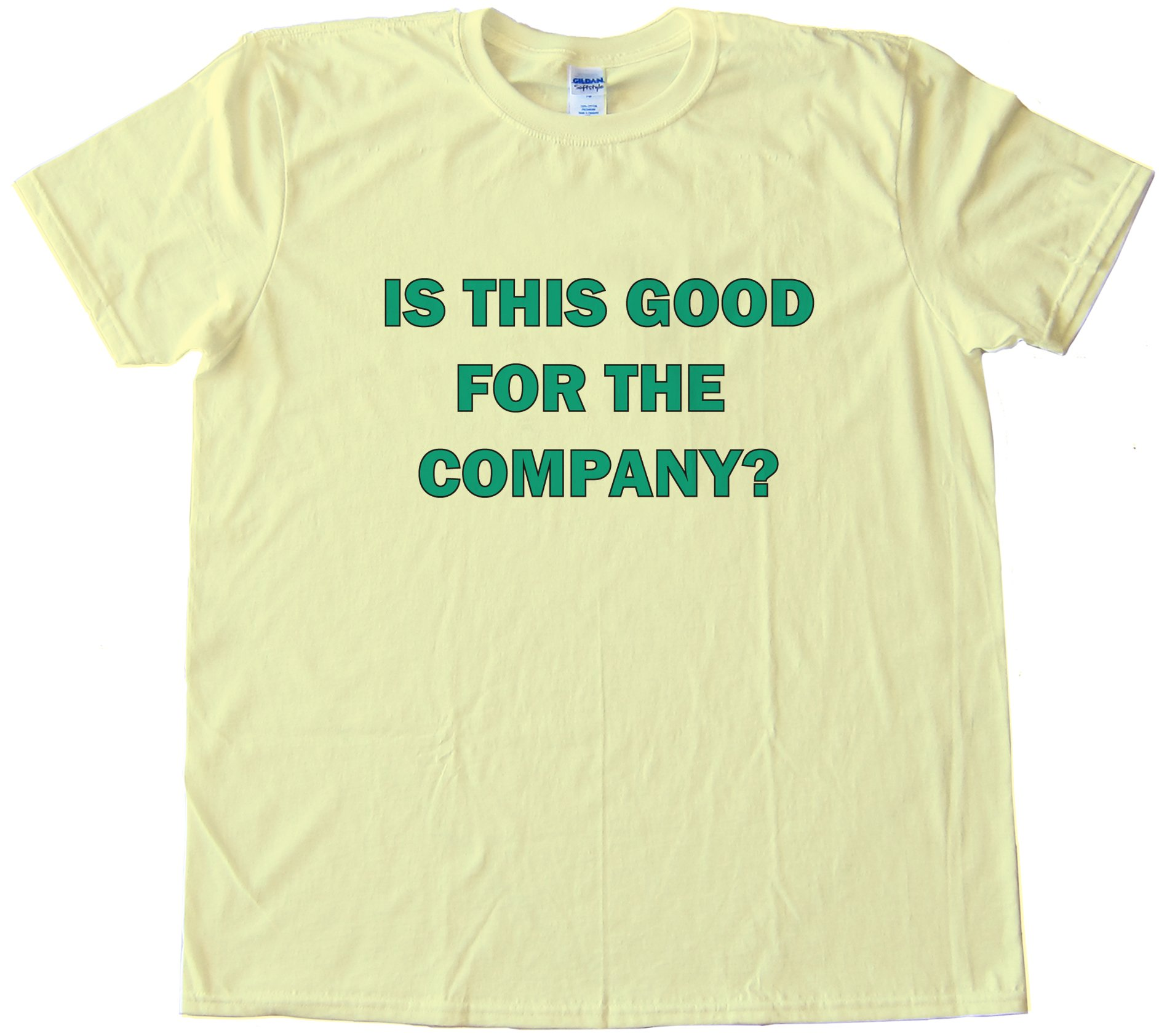 Is This Good For The Company  Office Space Tee Shirt