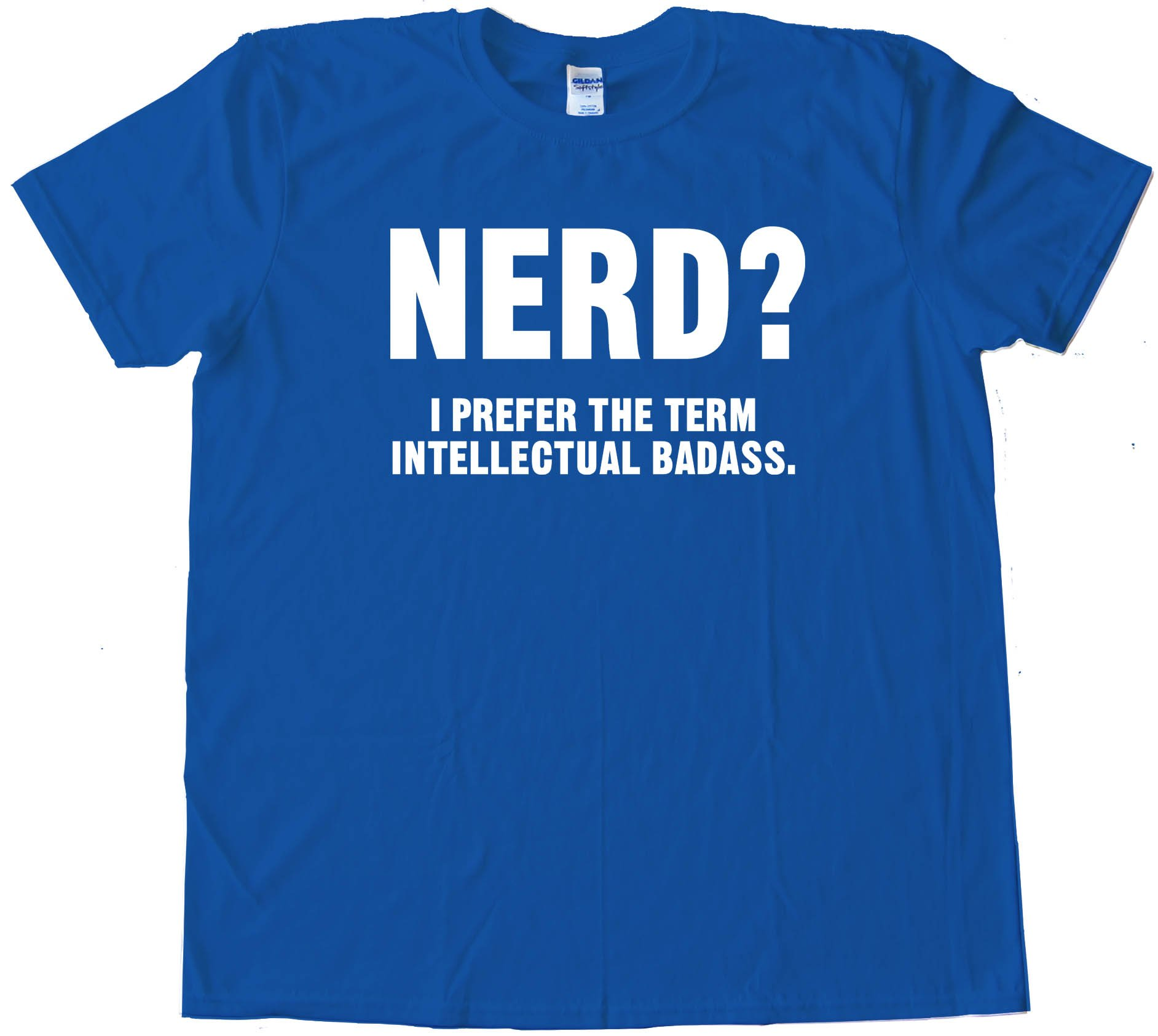 Nerd? I Prefer The Term Intellectual Badass Tee Shirt