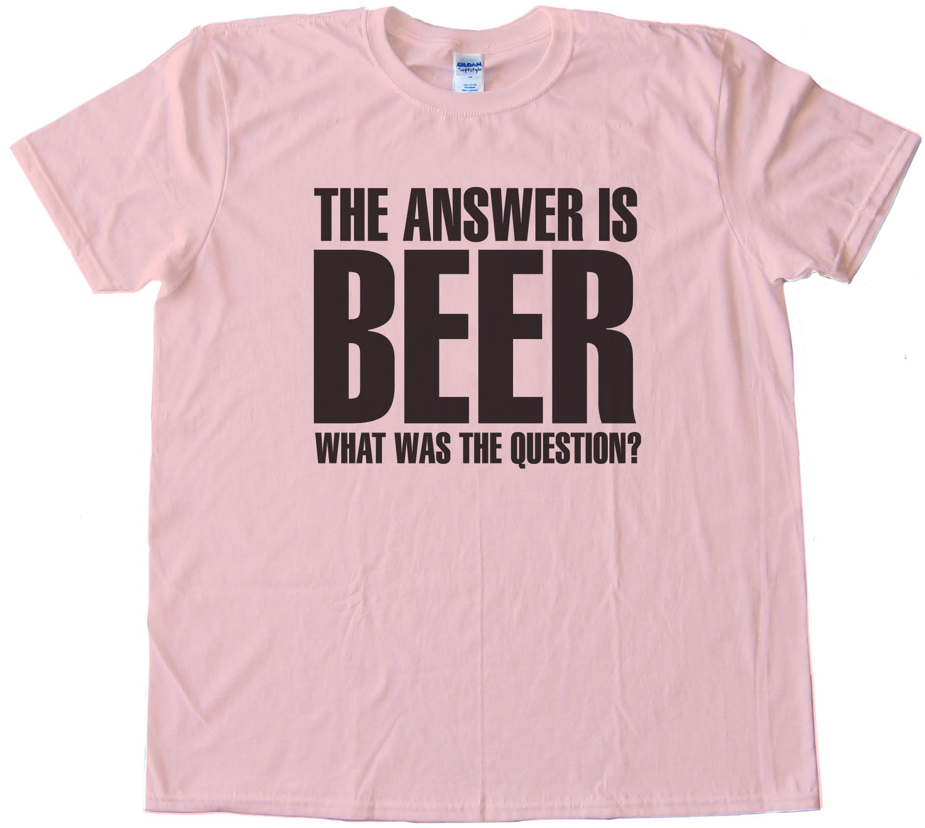 The Answer Is Beer - What Was The Question? - Tee Shirt