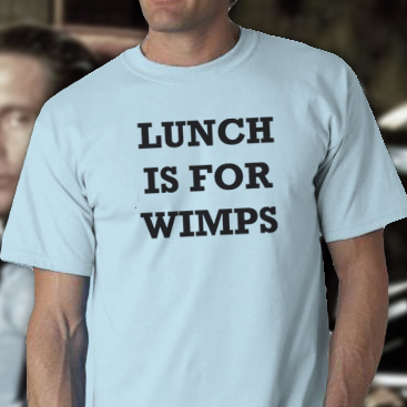 Lunch Is For Wimps Tee Shirt